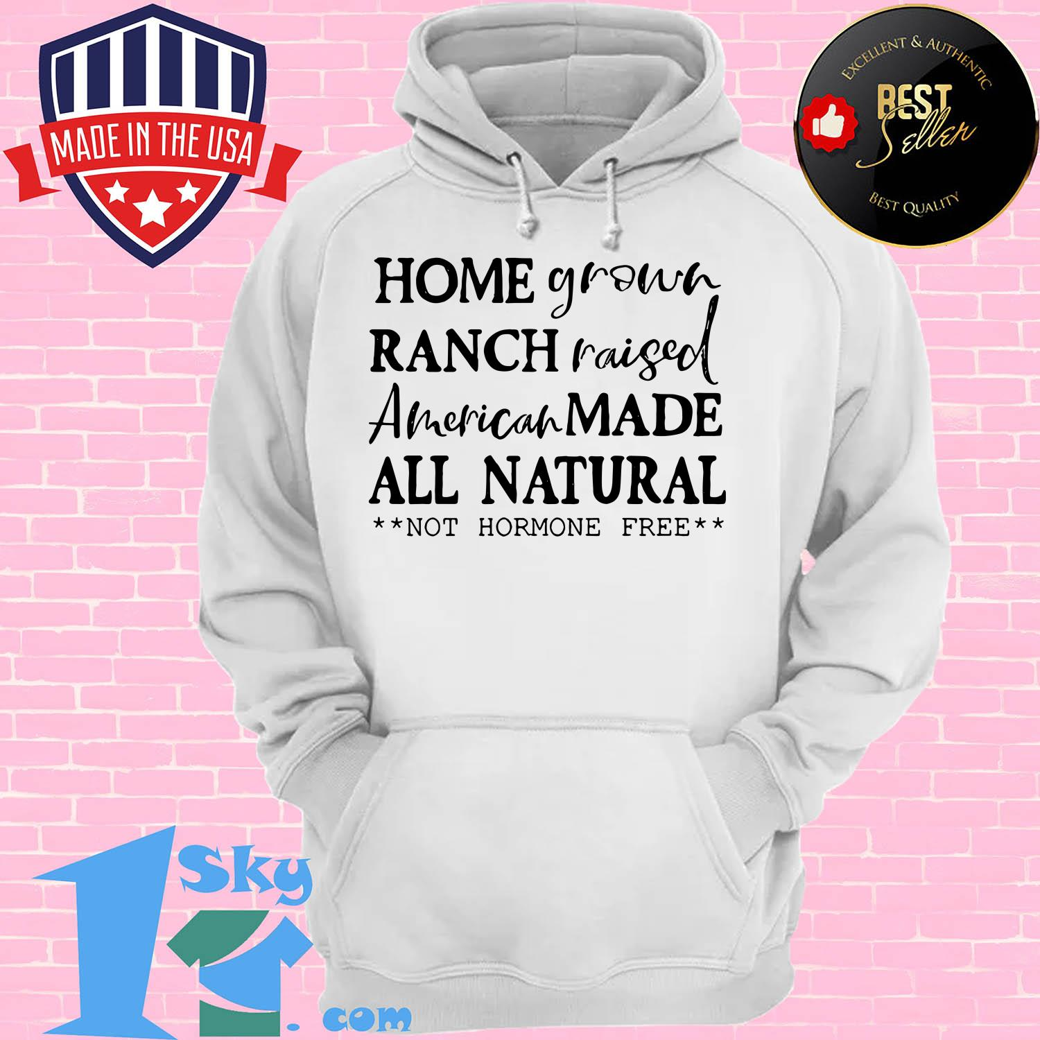 homegrown ranch raised american made all natural not hormone free hoodie - Homegrown Ranch raised American made All Natural not Hormone free shirt
