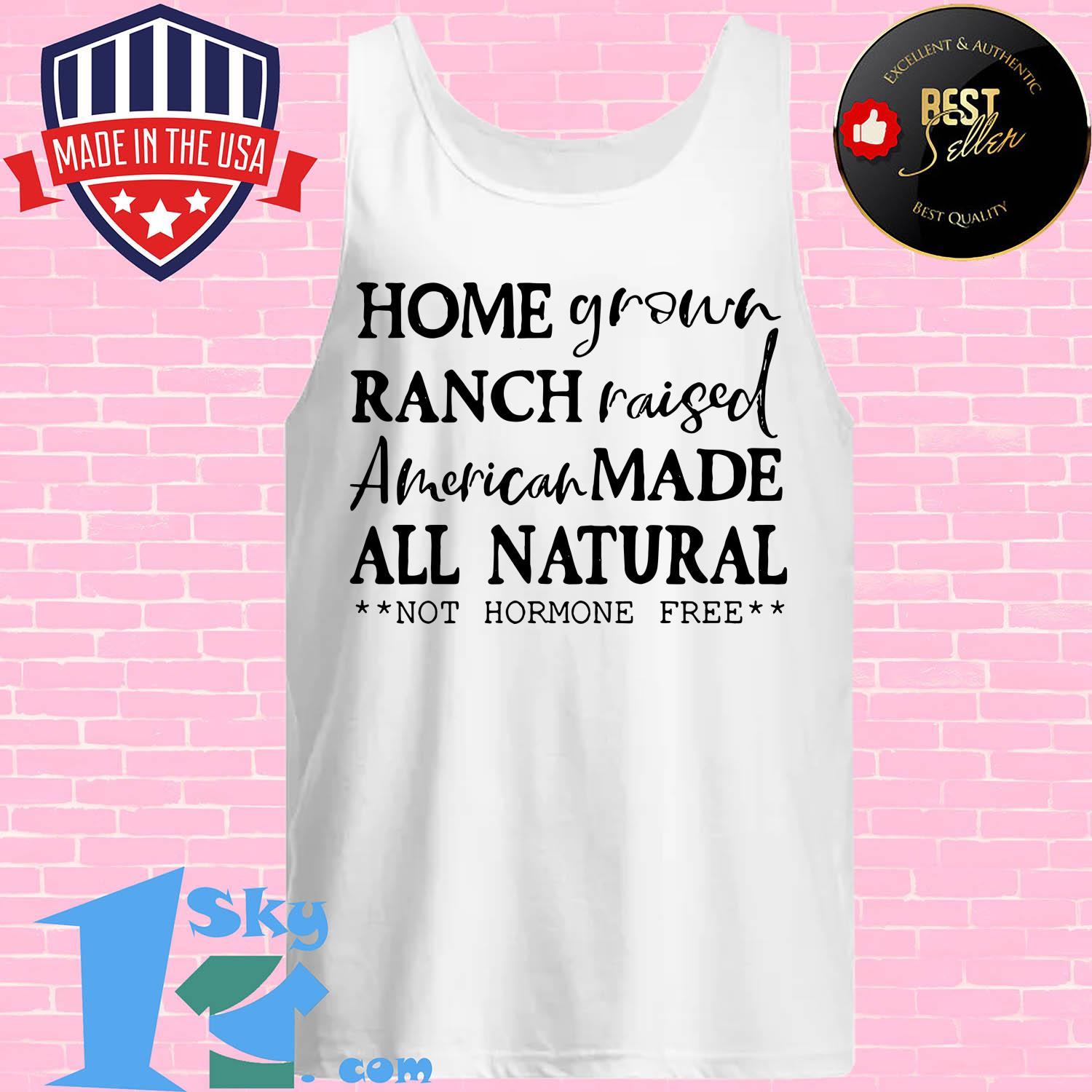 homegrown ranch raised american made all natural not hormone free tank top - Homegrown Ranch raised American made All Natural not Hormone free shirt