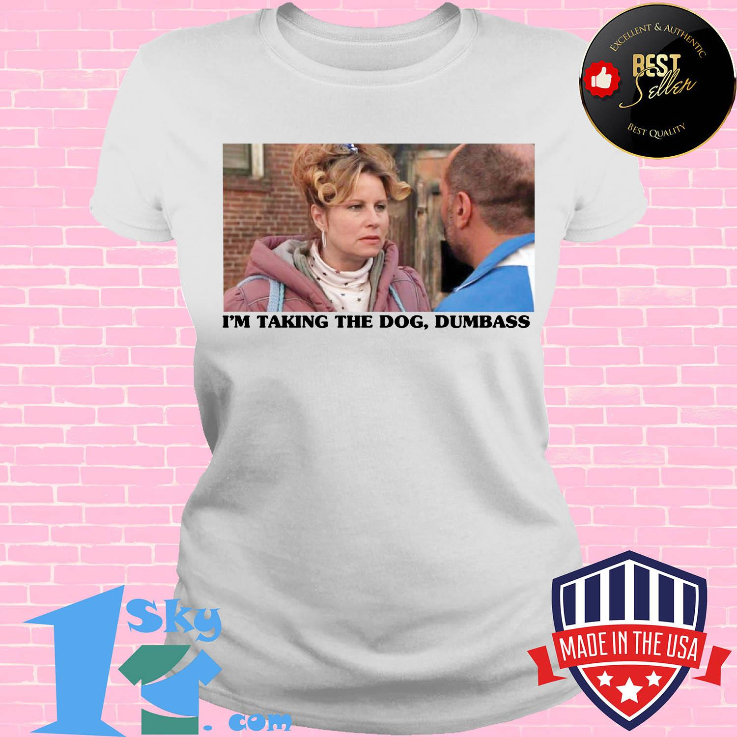 im taking the dog dumbass paulette legally blonde ladies tee - I'm taking the dog dumbass Paulette Legally Blonde shirt