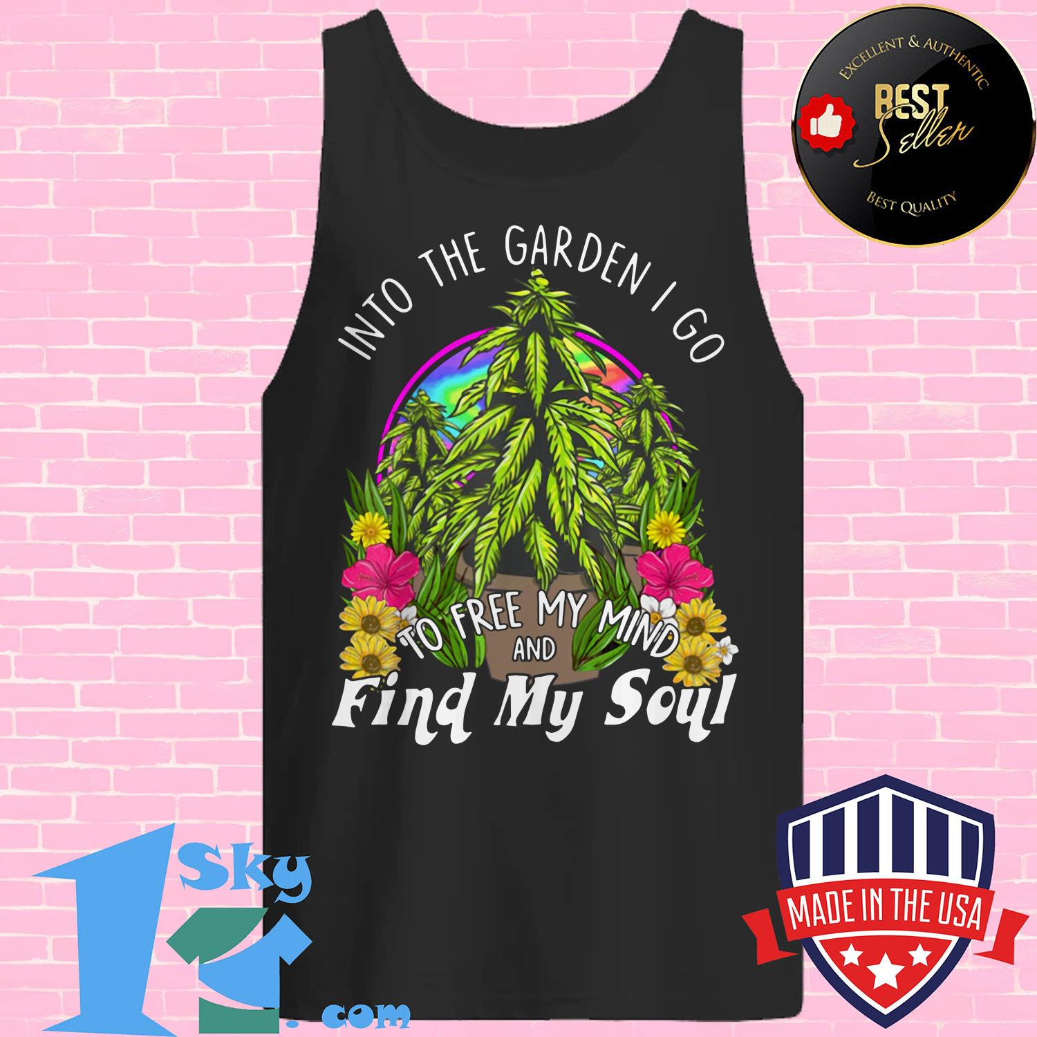 into the garden i go to free my mind and find my soul tank top - Into The Garden I Go To Free My Mind And Find My Soul shirt