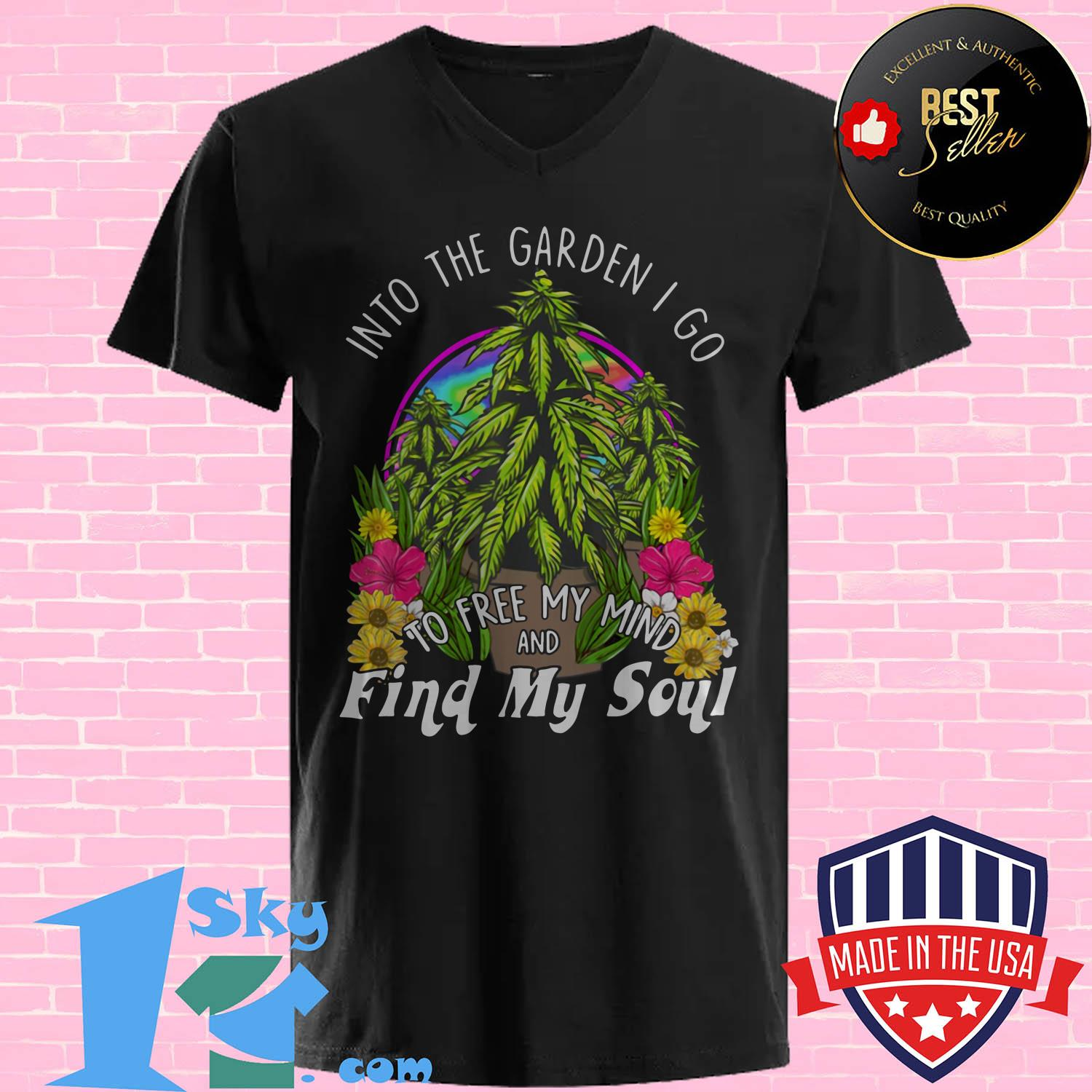 into the garden i go to free my mind and find my soul v neck - Into The Garden I Go To Free My Mind And Find My Soul shirt