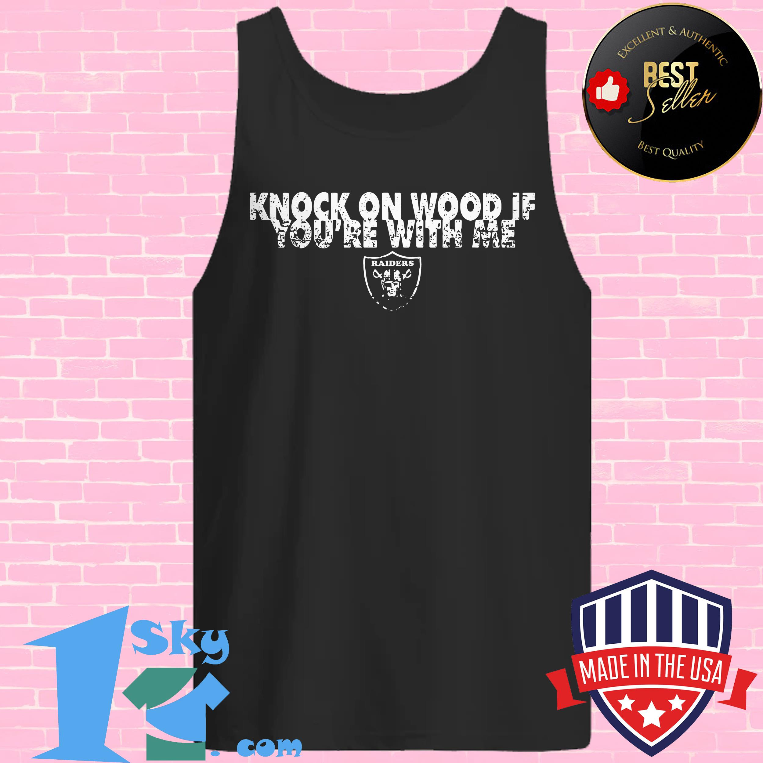knock on wood if youre with me oakland raiders tank top - Knock on wood if you're with me Oakland Raiders shirt