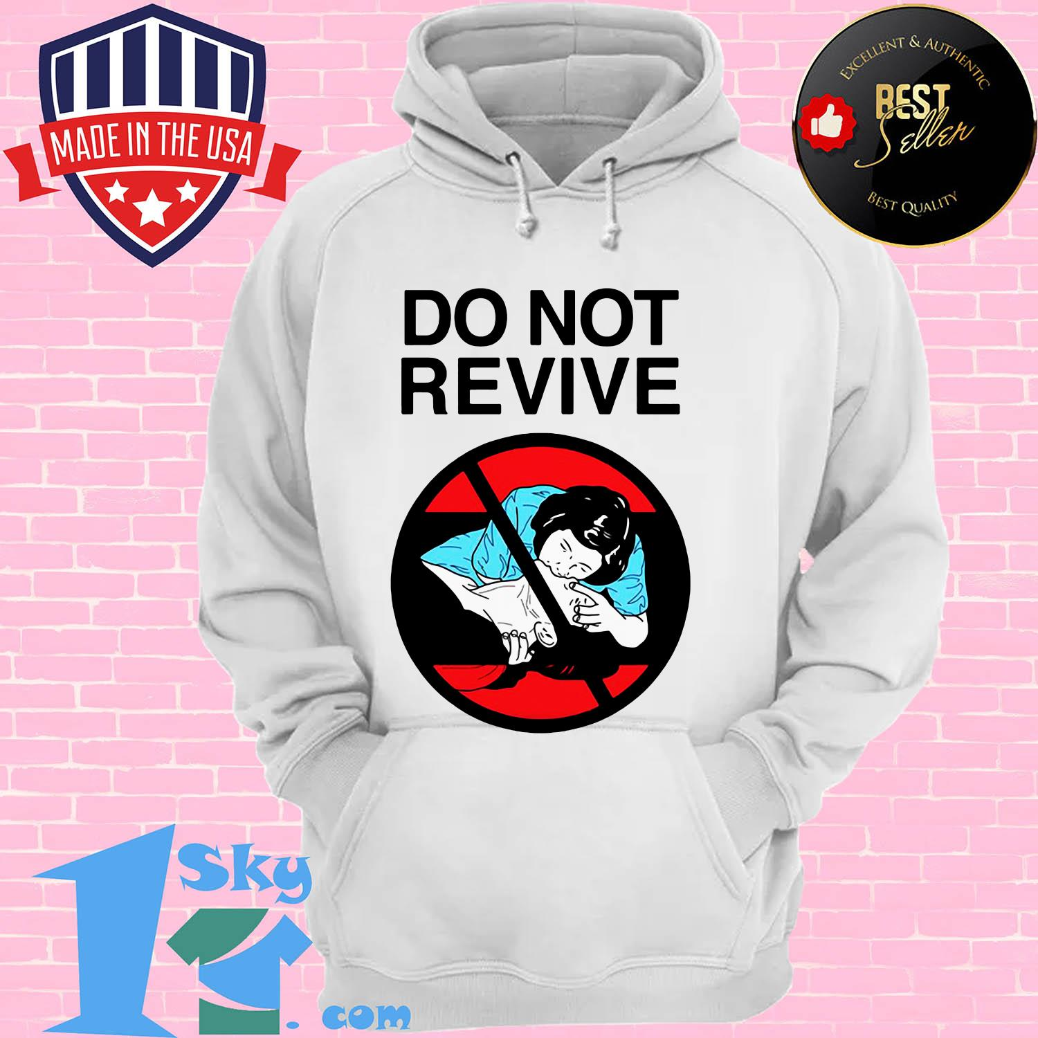 official do not revive hoodie - Official Do Not Revive shirt