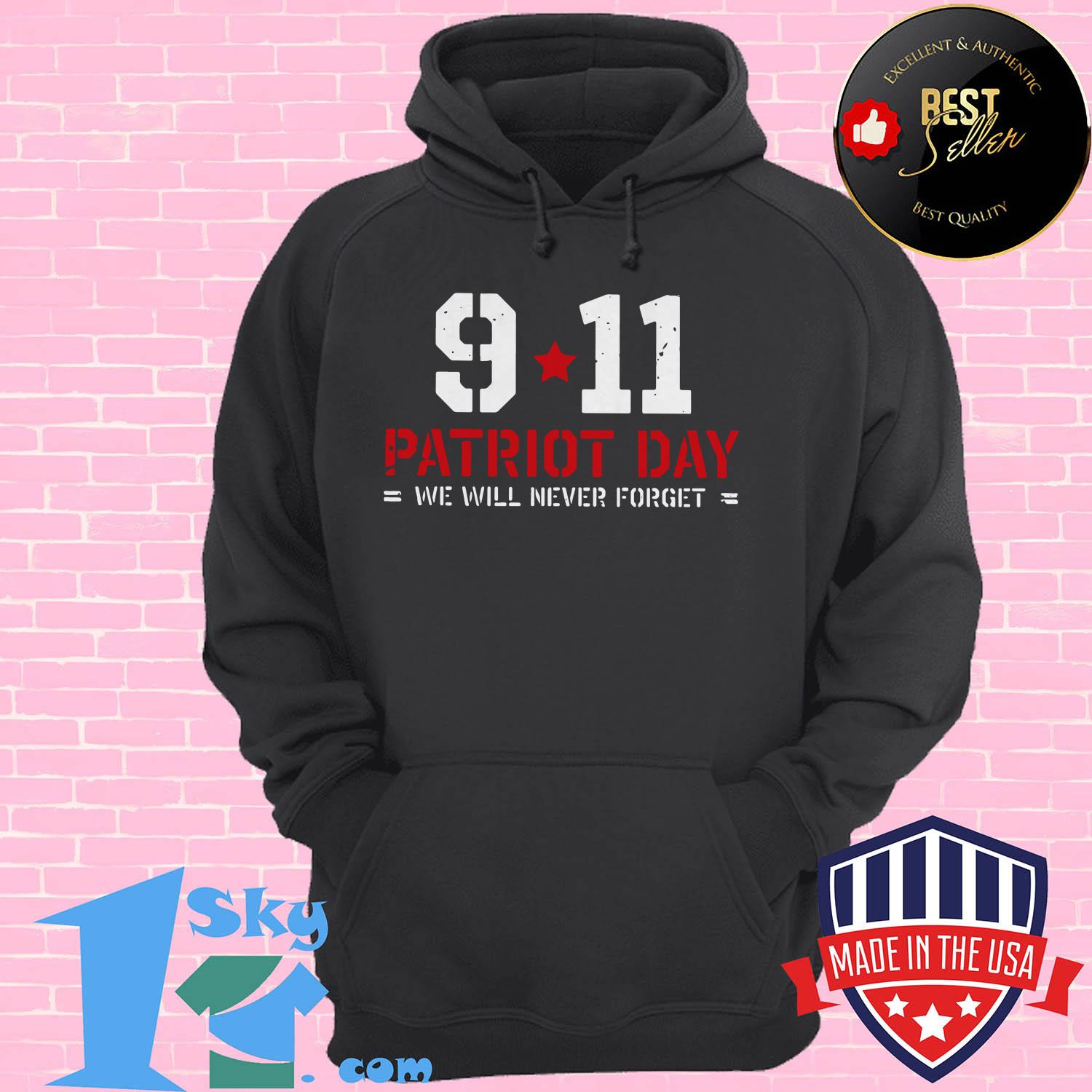 patriot day we will never forget 9 11 hoodie - Patriot day we will never forget 9-11 shirt
