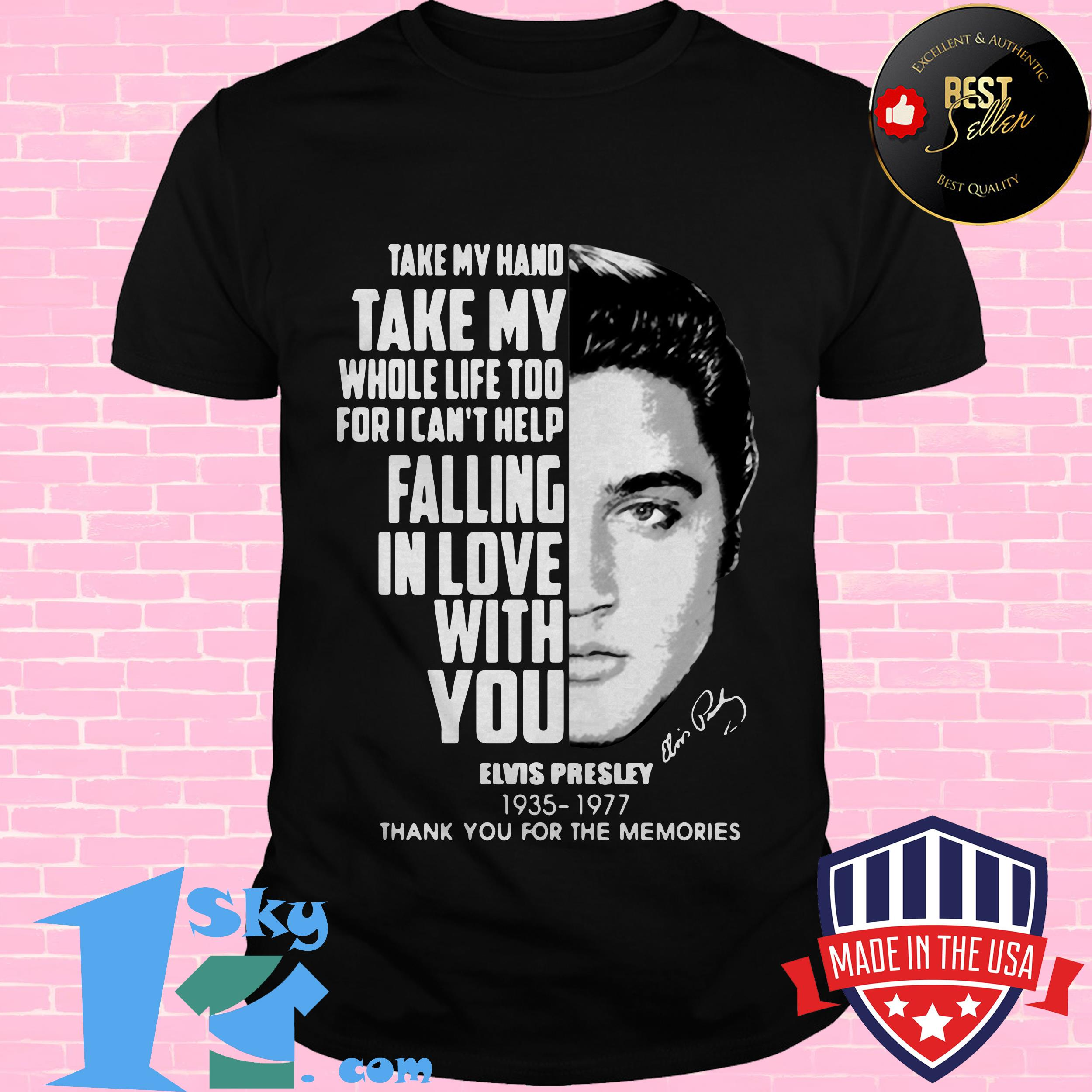 take my hand take my whole life too for i cant help fall in love with you elvis presley ladies tee - Take My Hand Take My Whole Life too for I Can't help Fall in Love with You Elvis Presley shirt