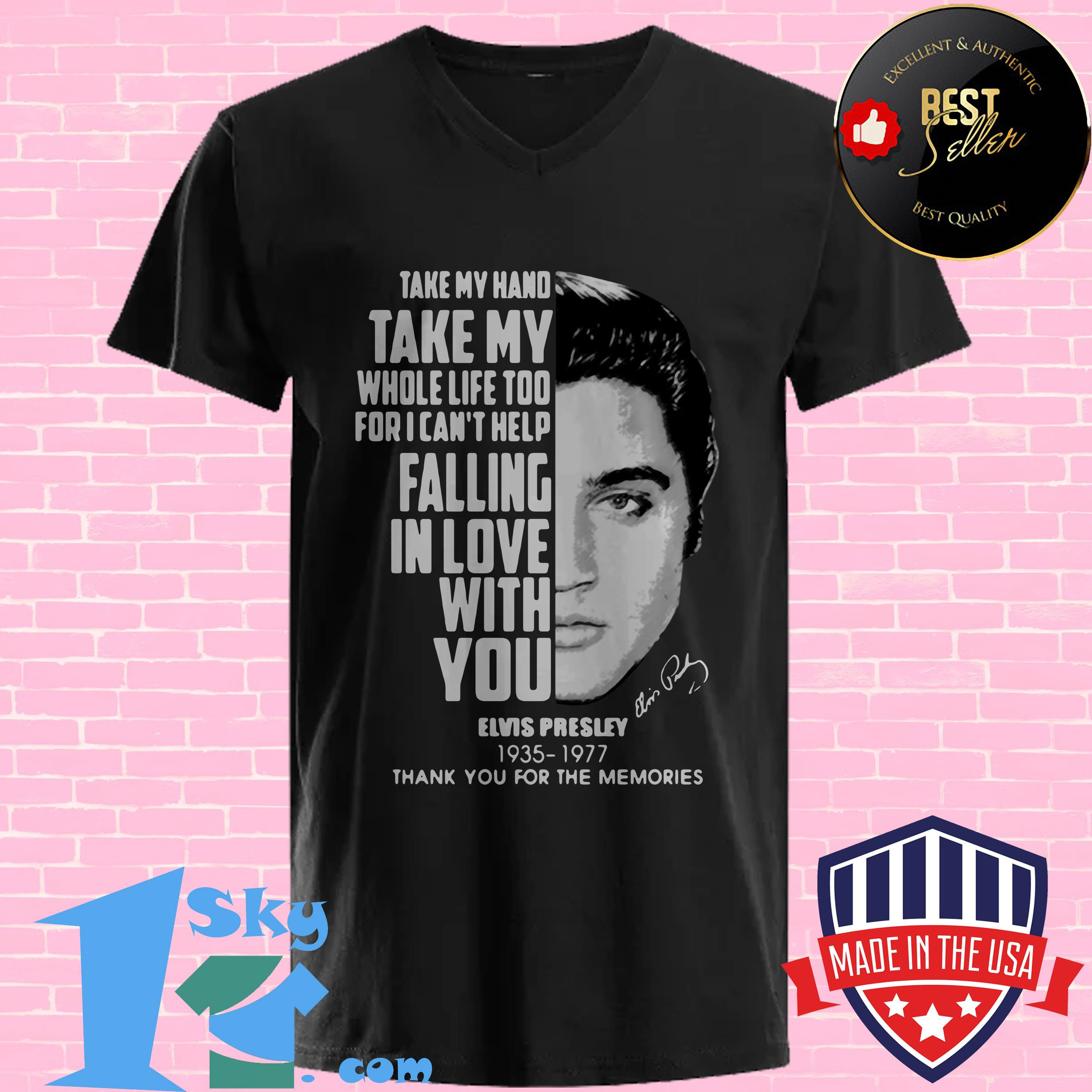 take my hand take my whole life too for i cant help fall in love with you elvis presley v neck - Take My Hand Take My Whole Life too for I Can't help Fall in Love with You Elvis Presley shirt