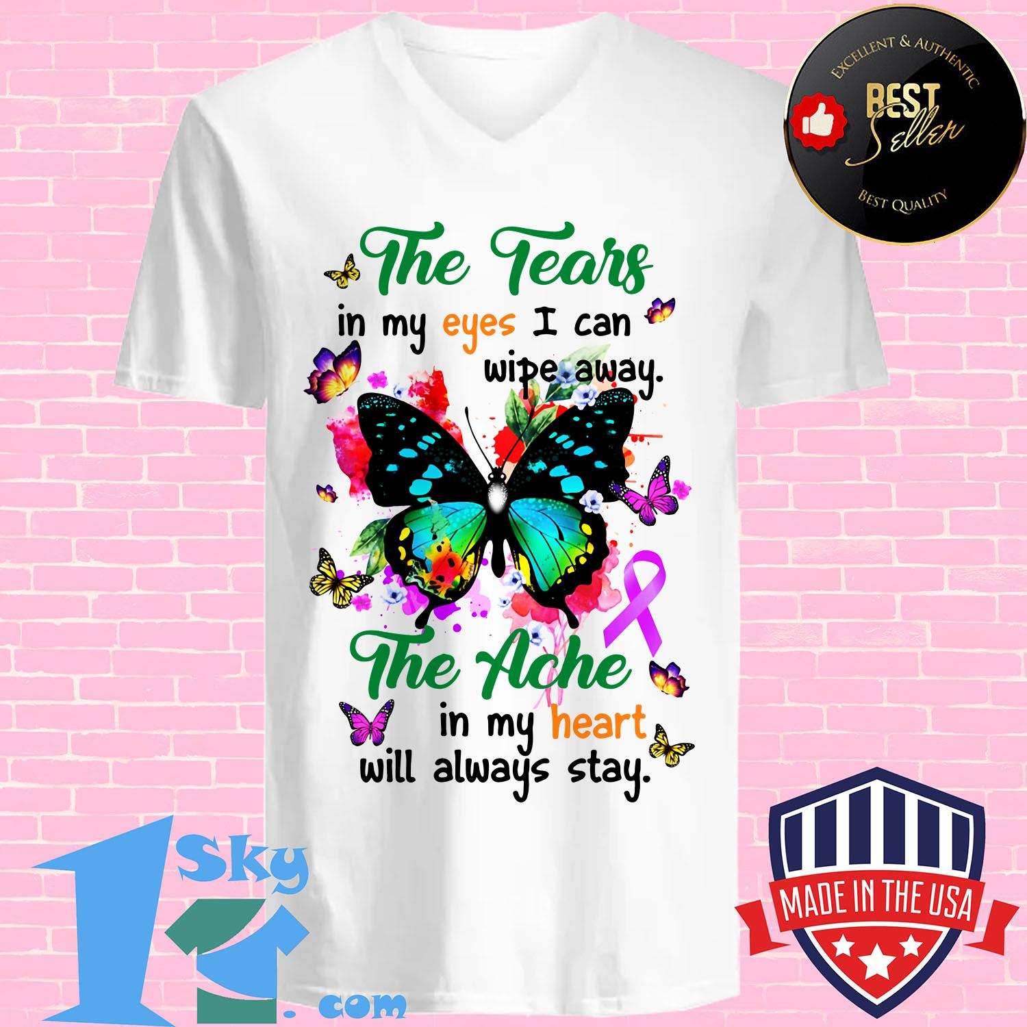 the tears in my eyes i can wipe away the ache in my heart will always butterfly stay v neck - The tears in my eyes I can wipe away the ache in my heart will always butterfly stay shirt