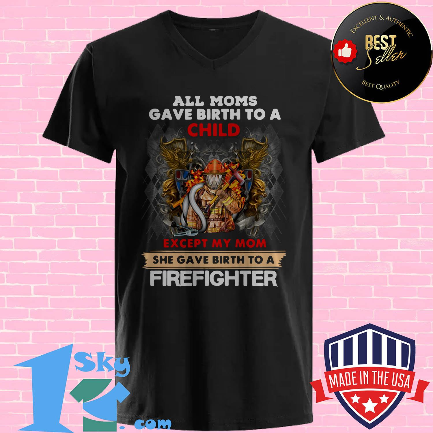 all moms gave birth to a child except my mom she gave birth a firefighter v neck - All moms gave birth to a child except my mom she gave birth a firefighter shirt