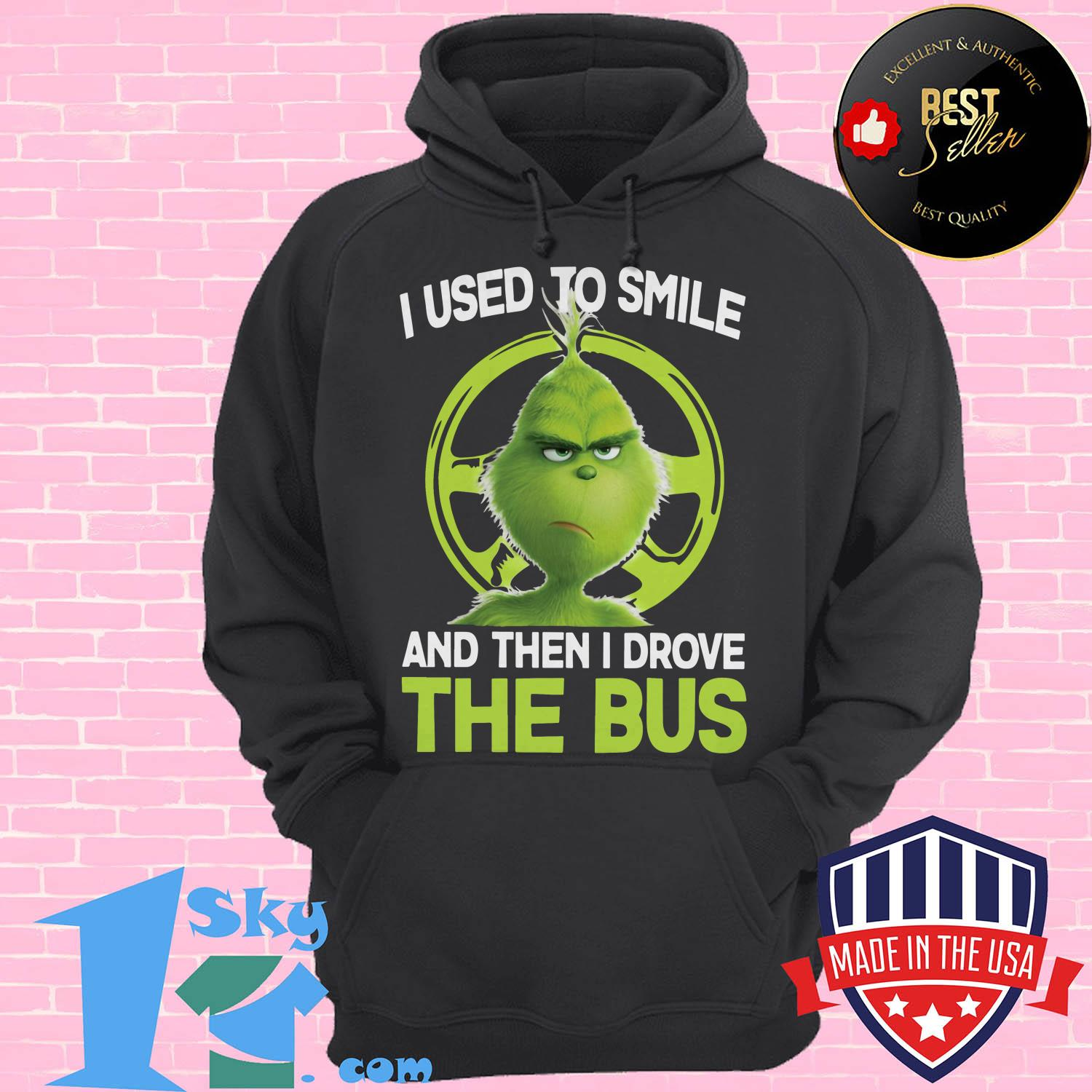 the grinch i used to smile and then i drove the bus hoodie - The Grinch I Used To Smile And Then I Drove The Bus shirt