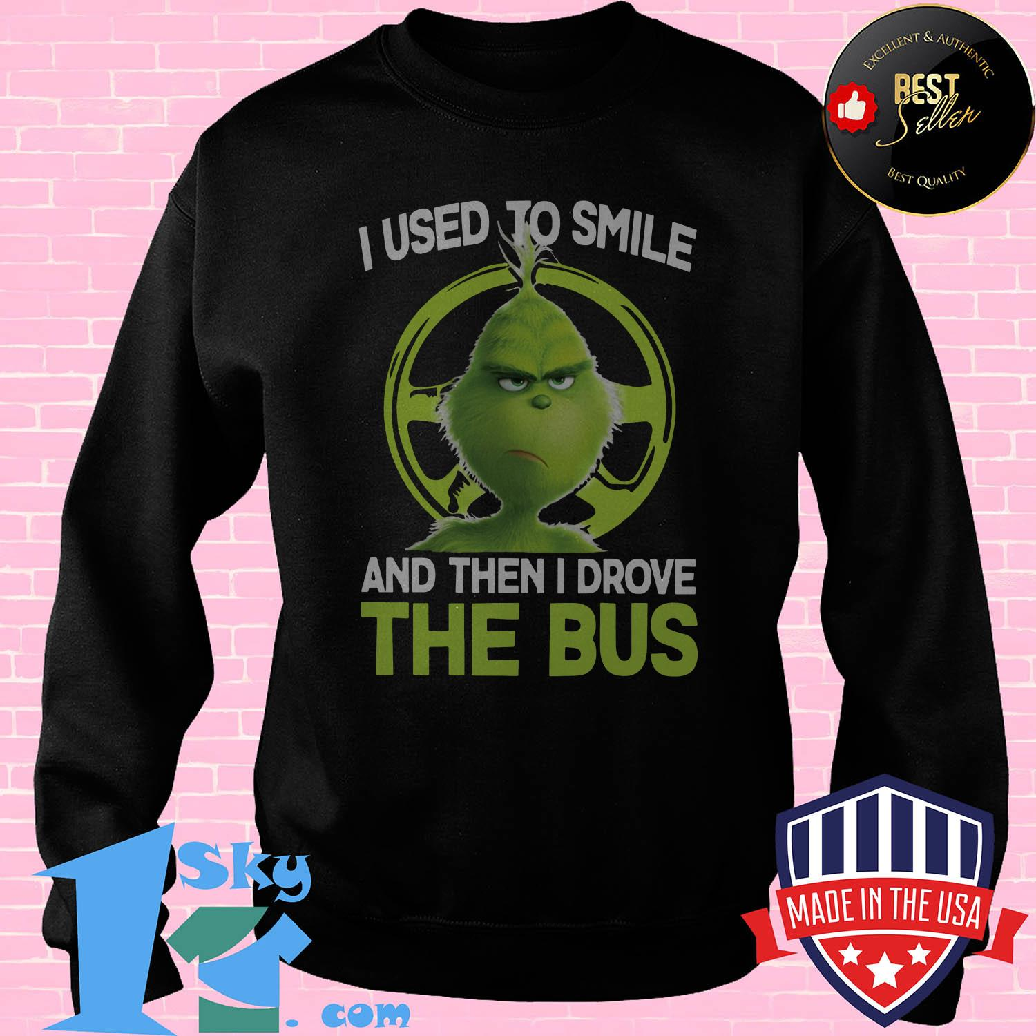the grinch i used to smile and then i drove the bus sweatshirt - The Grinch I Used To Smile And Then I Drove The Bus shirt