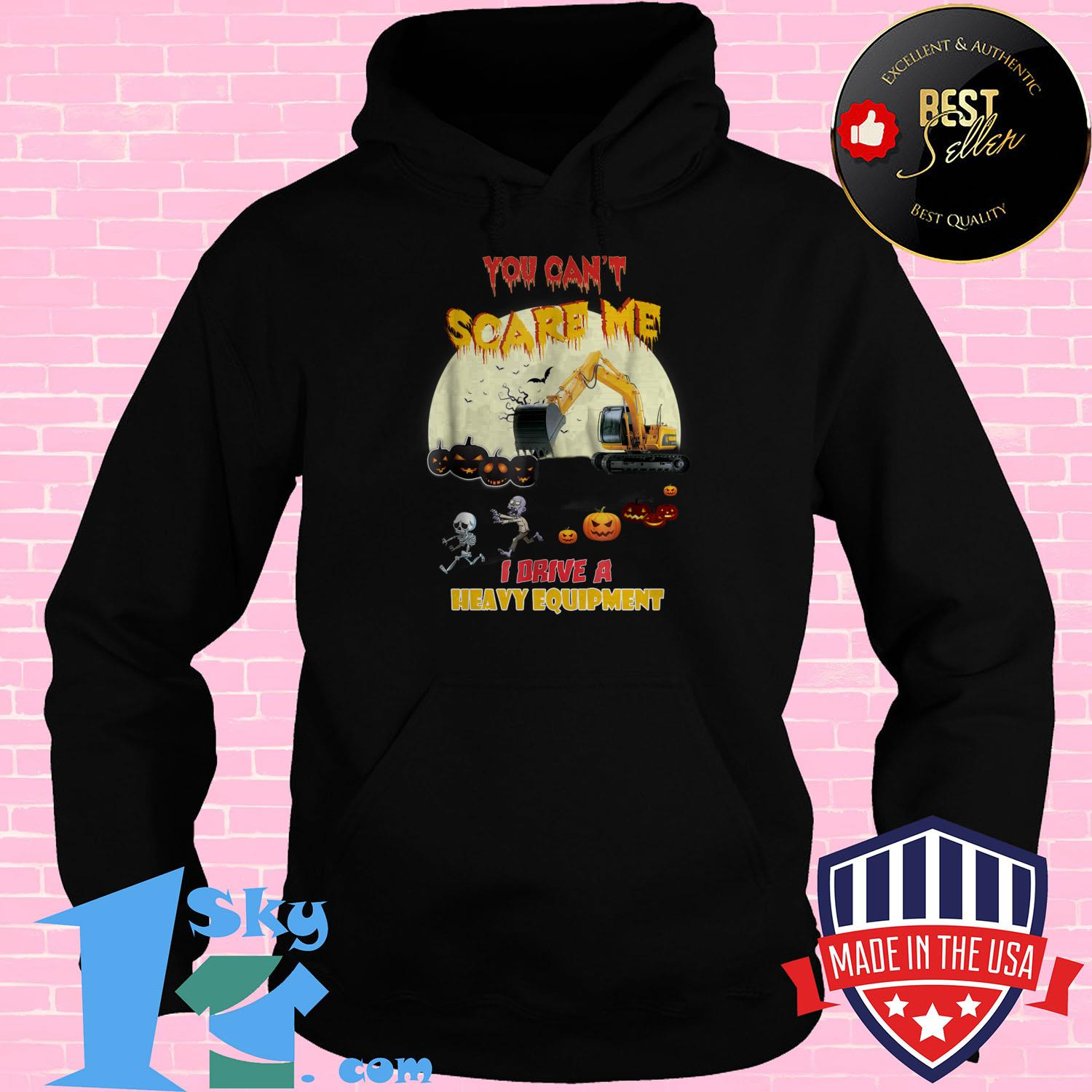 you cant scare me i drive a heavy equipment halloween hoodie - You Can't Scare Me I Drive A Heavy Equipment Halloween shirt