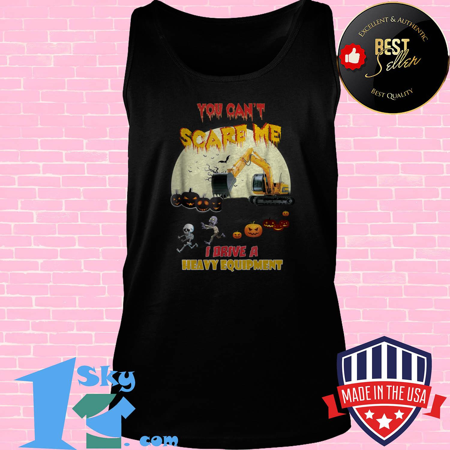 you cant scare me i drive a heavy equipment halloween tank top - You Can't Scare Me I Drive A Heavy Equipment Halloween shirt