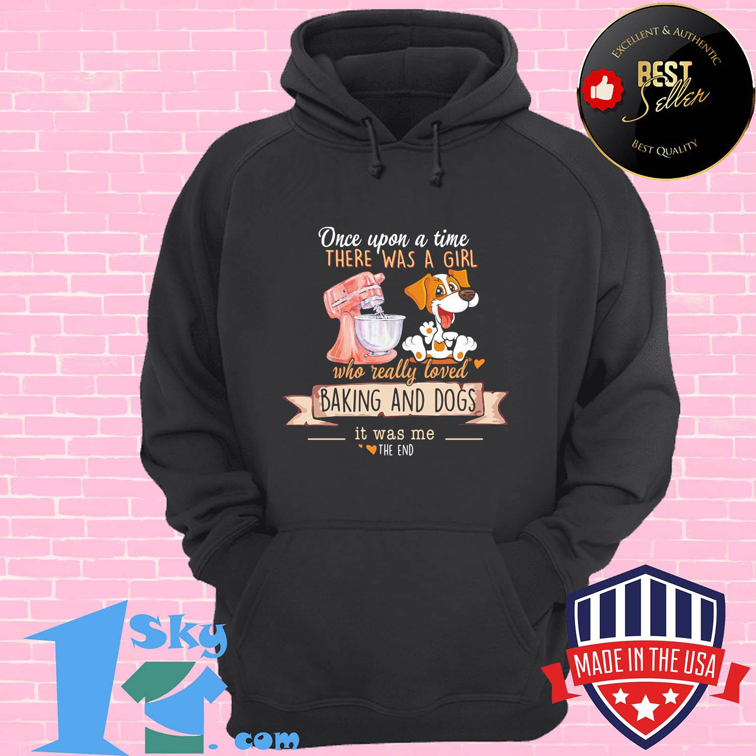 Once upon a time there was a girl who really loved baking and dogs it was me shirt