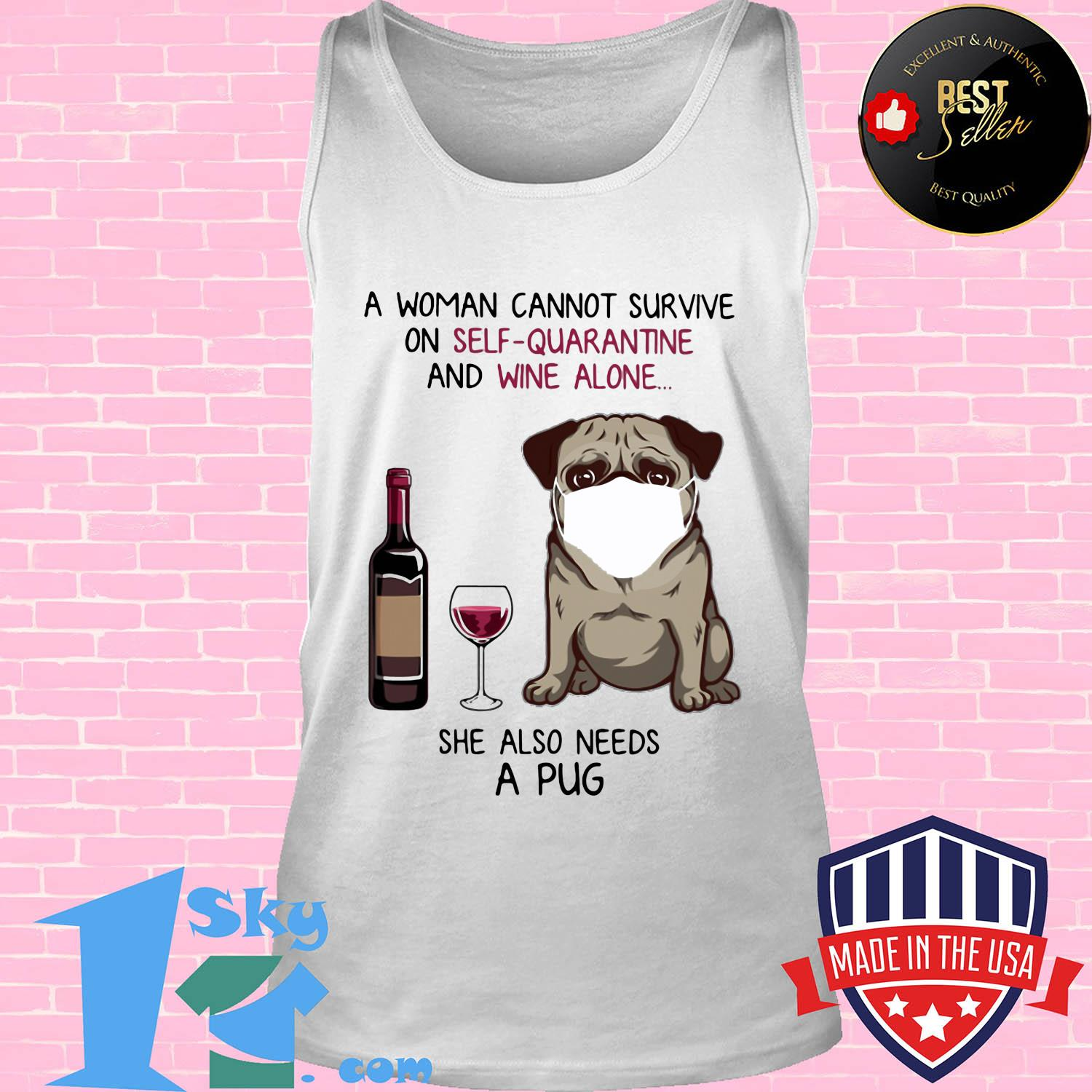 A woman cannot survive on self-quarantine and wine alone she also needs a pug wear mask covid-19 shirt