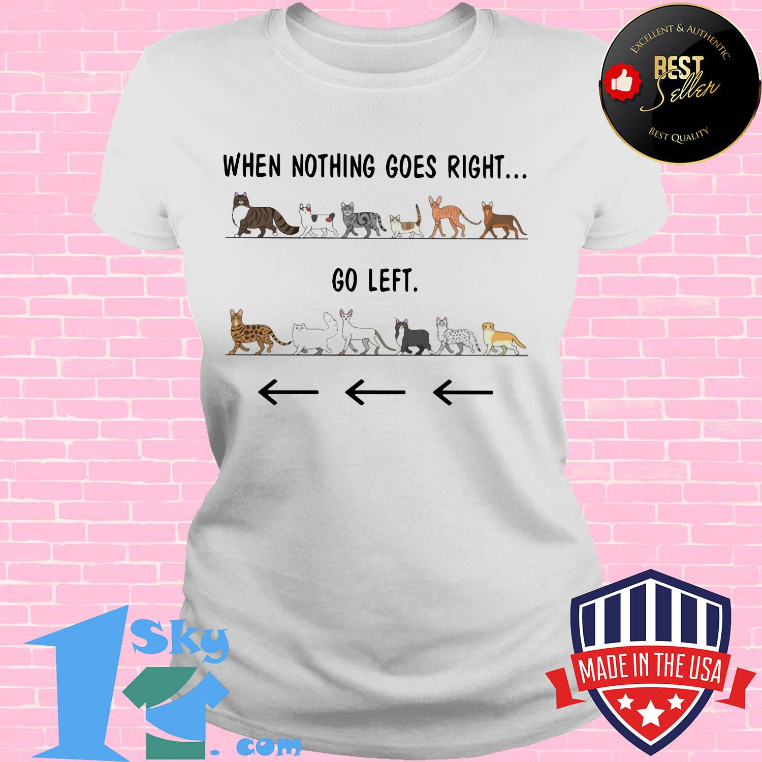 Cats when nothing goes right go left shirt