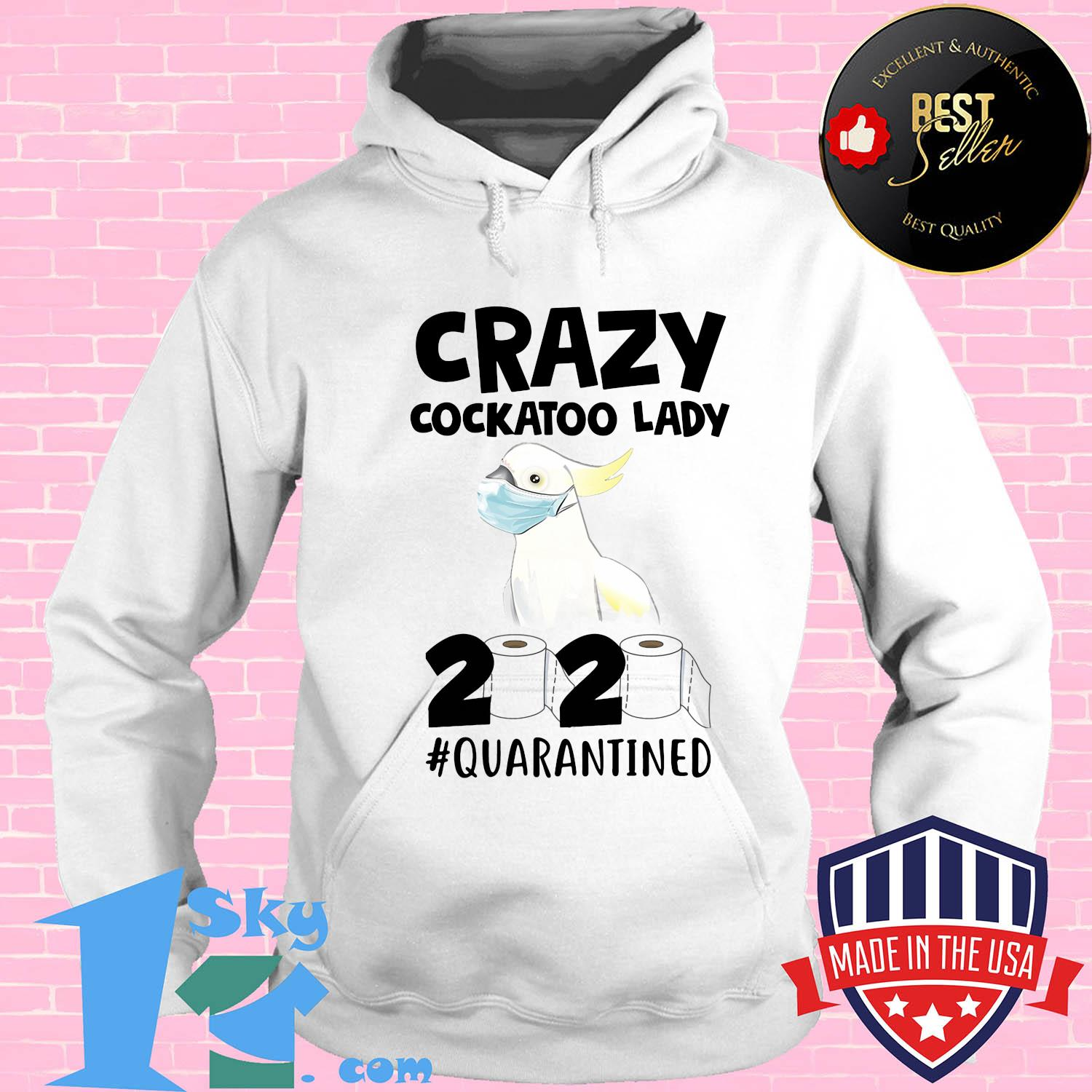 crazy cockatoo lady 2020 isolated toilet paper mask shirt Hoodie - Shop trending - We offer all trend shirts - 1SkyTee