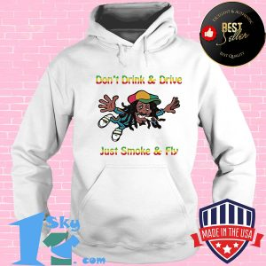Don't drink and drive just smoke and fly s Hoodie