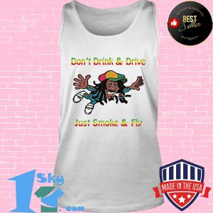 Don't drink and drive just smoke and fly s Tank top