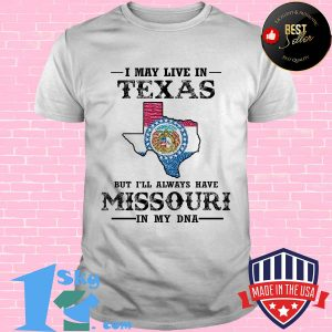 I may live in texas but i'll always have missouri in my dna shirt