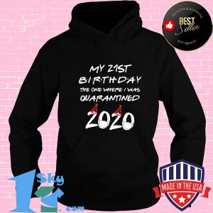 my 21st birthday the one where i was quarantined 2020 mask shirt Hoodie 300x300 - Shop trending - We offer all trend shirts - 1SkyTee