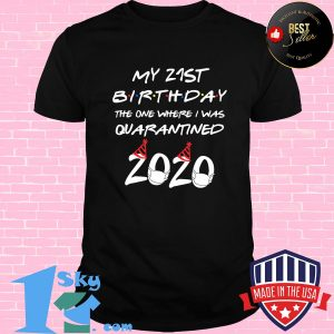 my 21st birthday the one where i was quarantined 2020 mask shirt Unisex shirt 300x300 - Shop trending - We offer all trend shirts - 1SkyTee