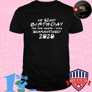 My 62nd birthday the one where i was quarantined 2020 mask covid-19 shirt