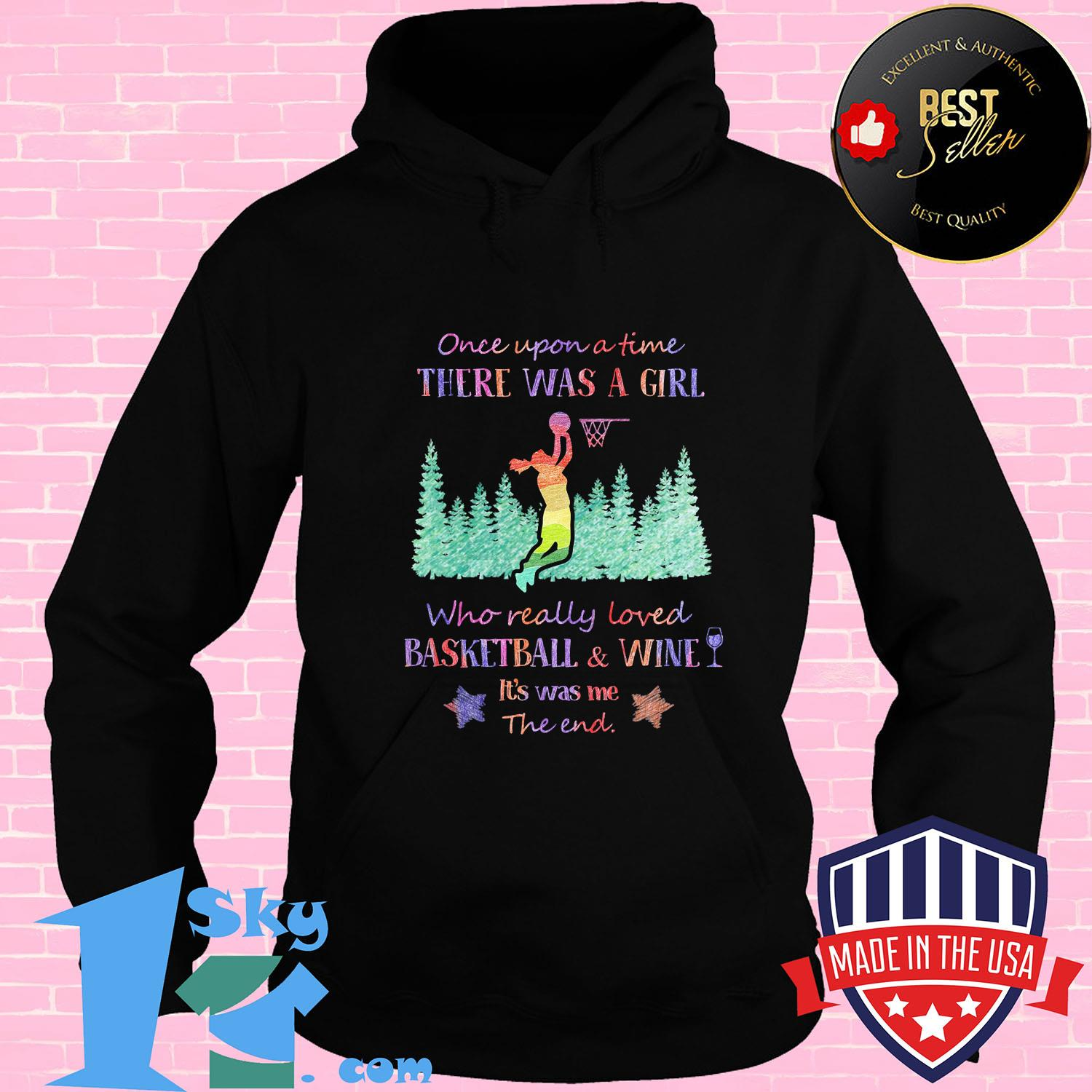 Once upon a time there was a girl who really loved basketball and wine it's was me the end star shirt