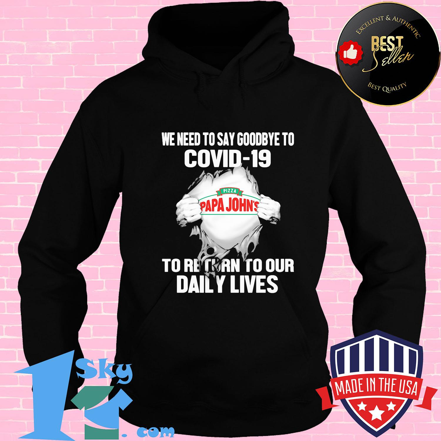 pizza papa johns we need to say goodbye to covid 19 to return to our daily lives hands shirt Hoodie - Shop trending - We offer all trend shirts - 1SkyTee