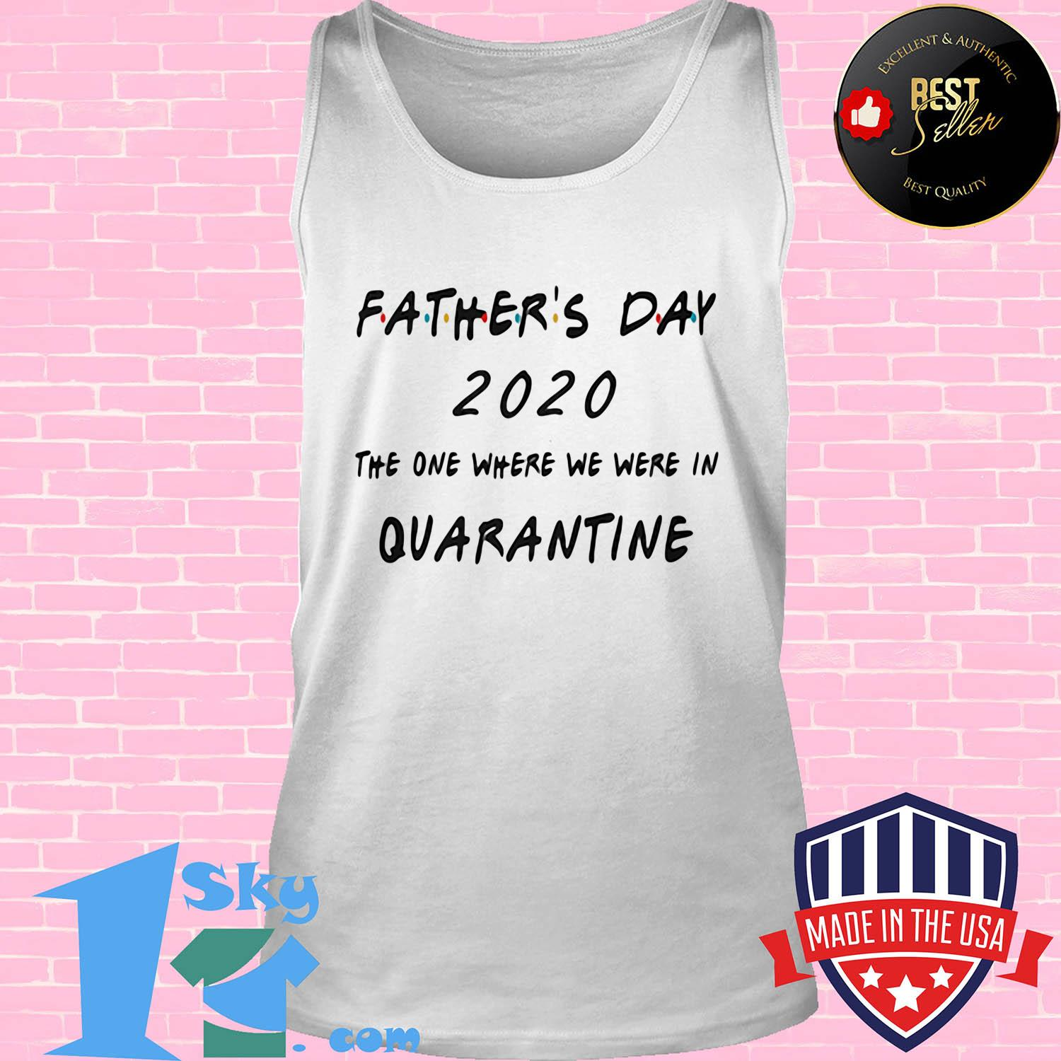 Father's Day 2020 the one where we were in quarantined shirt