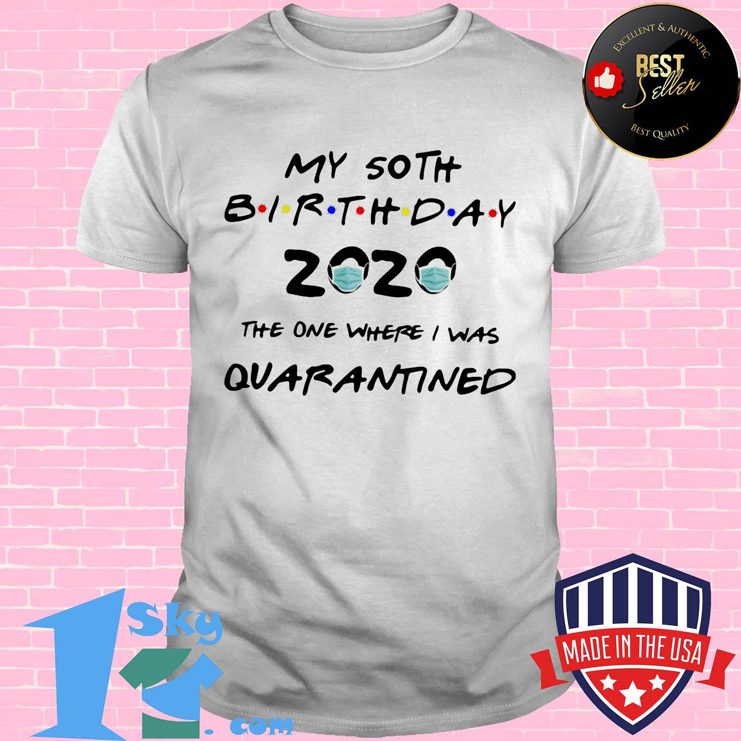 My 50th birthday 2020 the one where I was quarantined mask shirt