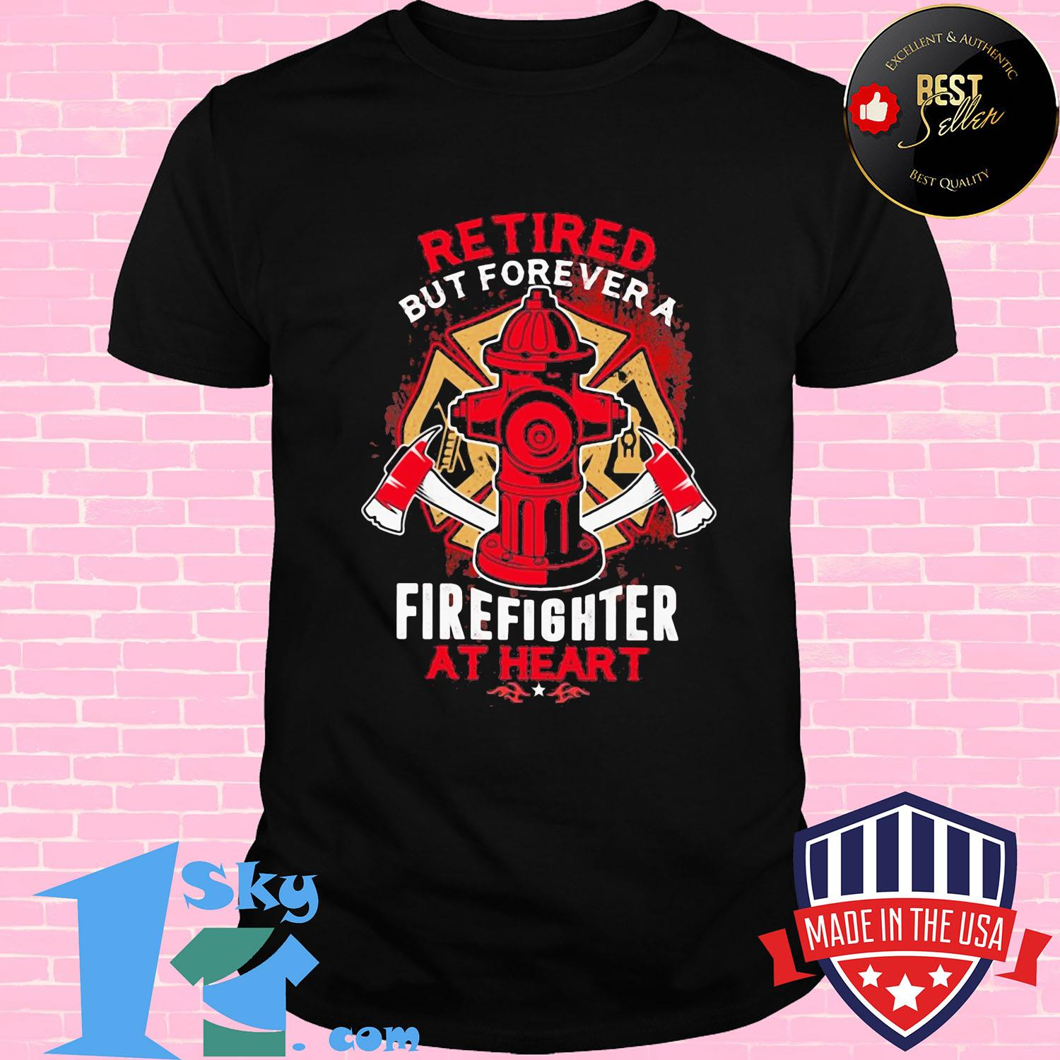 Retires but forever a firefighter at heart shirt