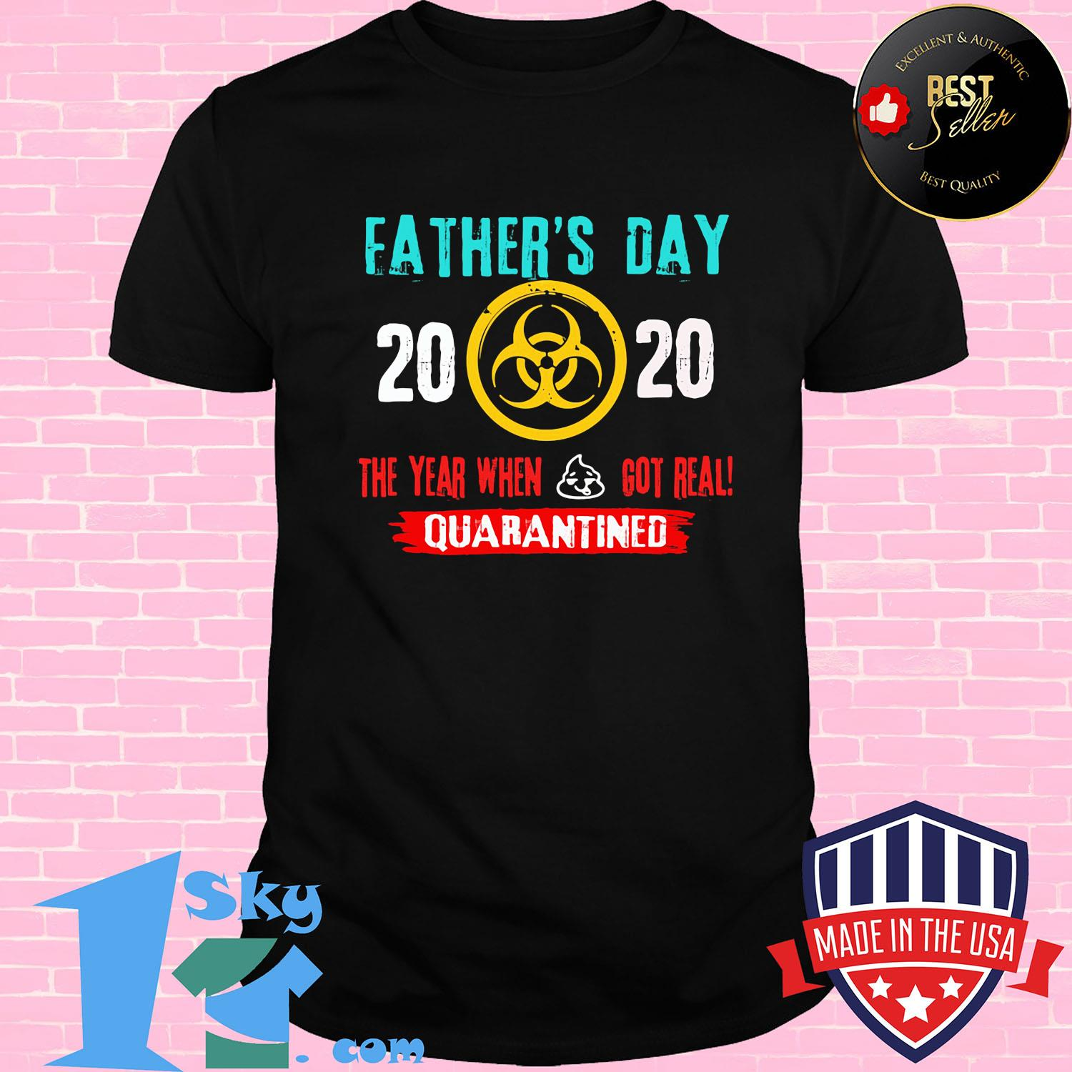 Biohazard symbol father's day 2020 the year when shit got real quarantined shirt