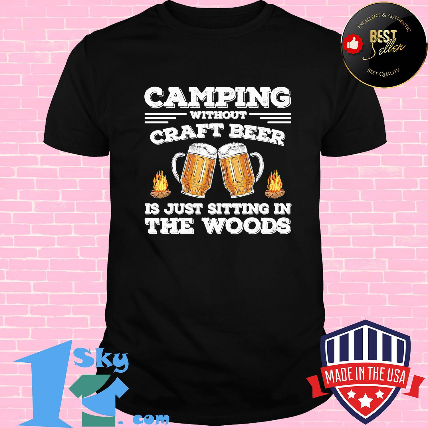 Camping without craft beer is just sitting in the woods shirt