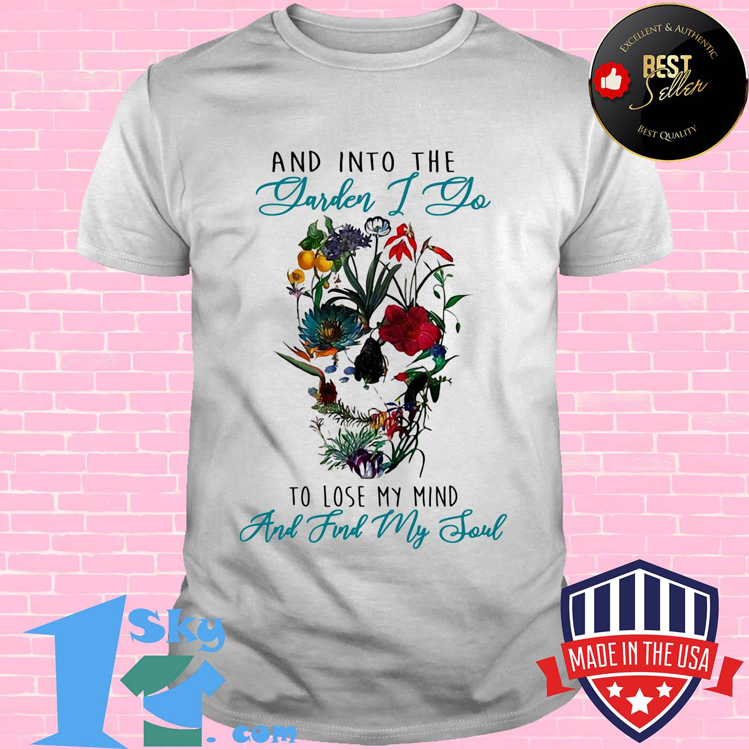 And into the garden I go to lose my mind skull flower shirt