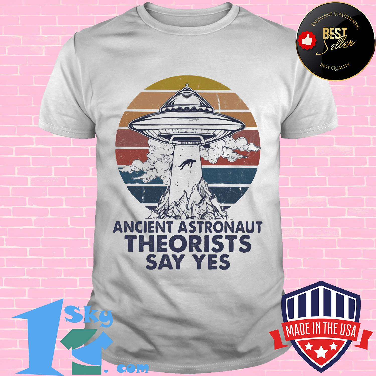 UFO ancient astronaut theorists say yes vintage shirt