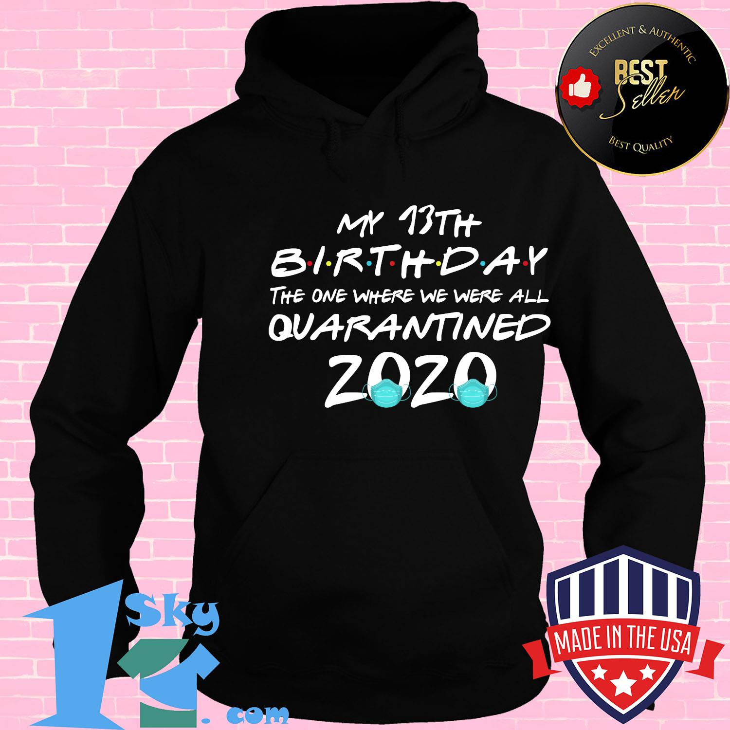 My 13th birthday the one where we were all quarantined 2020 mask covid-19 shirt
