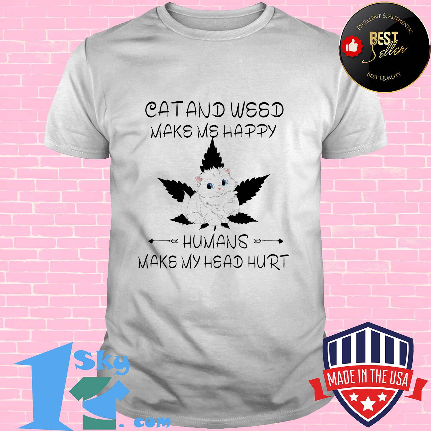Dogs and weed make me happy humans make my head hurt shirt