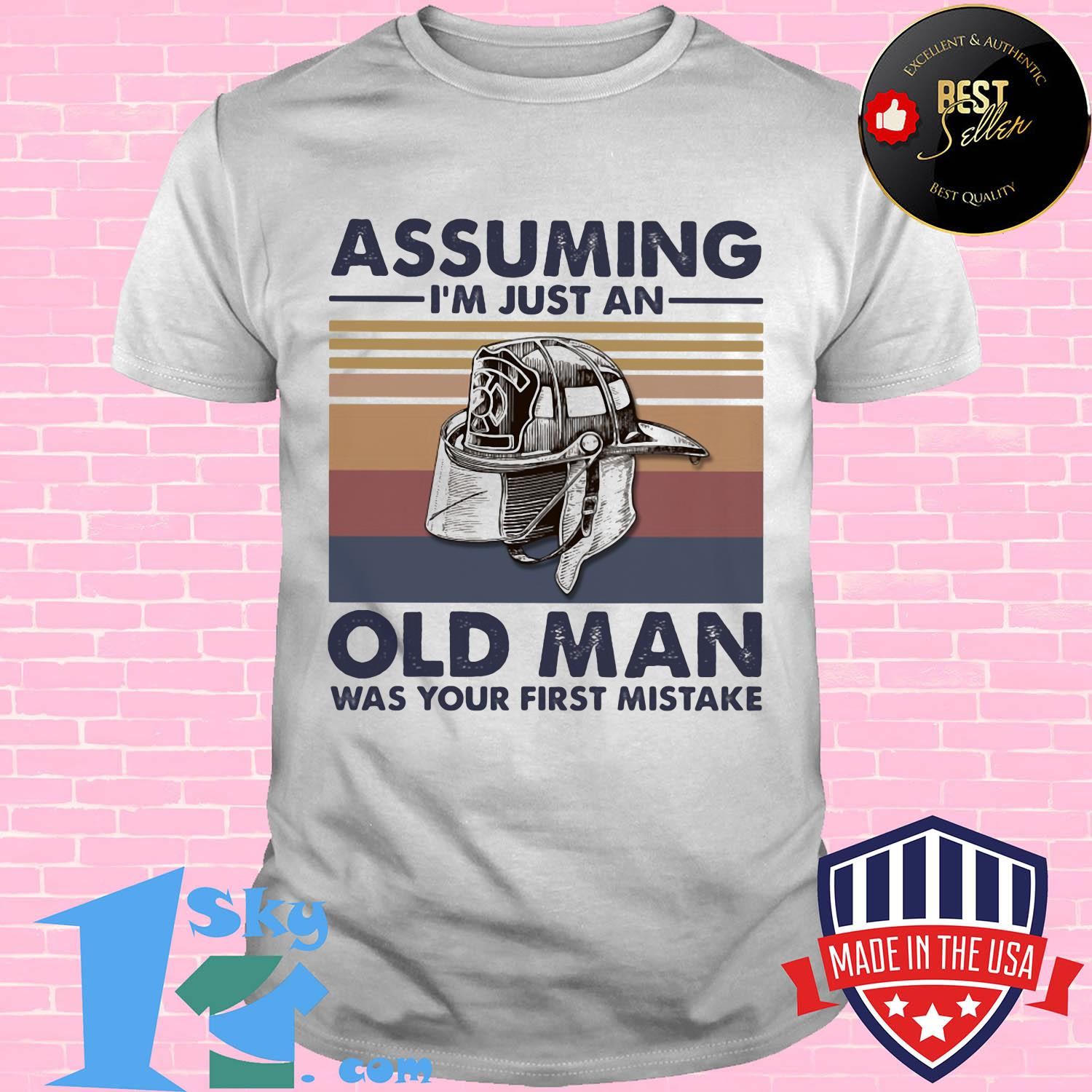 Firefighter assuming i'm just an old man was your first mistake vintage shirt
