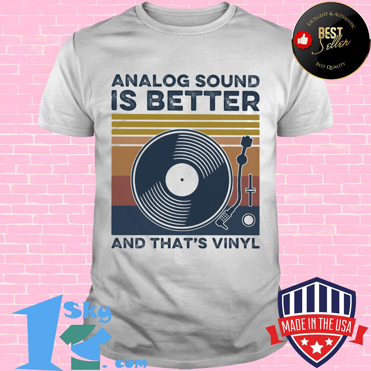 Analog Sound is better and that's vinyl vintage shirt