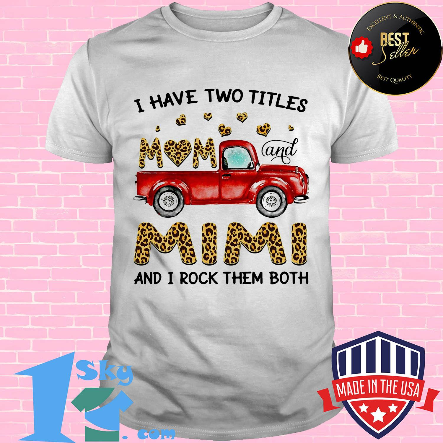 I have two titles mom and Mimi and I rock them both car leopard shirt
