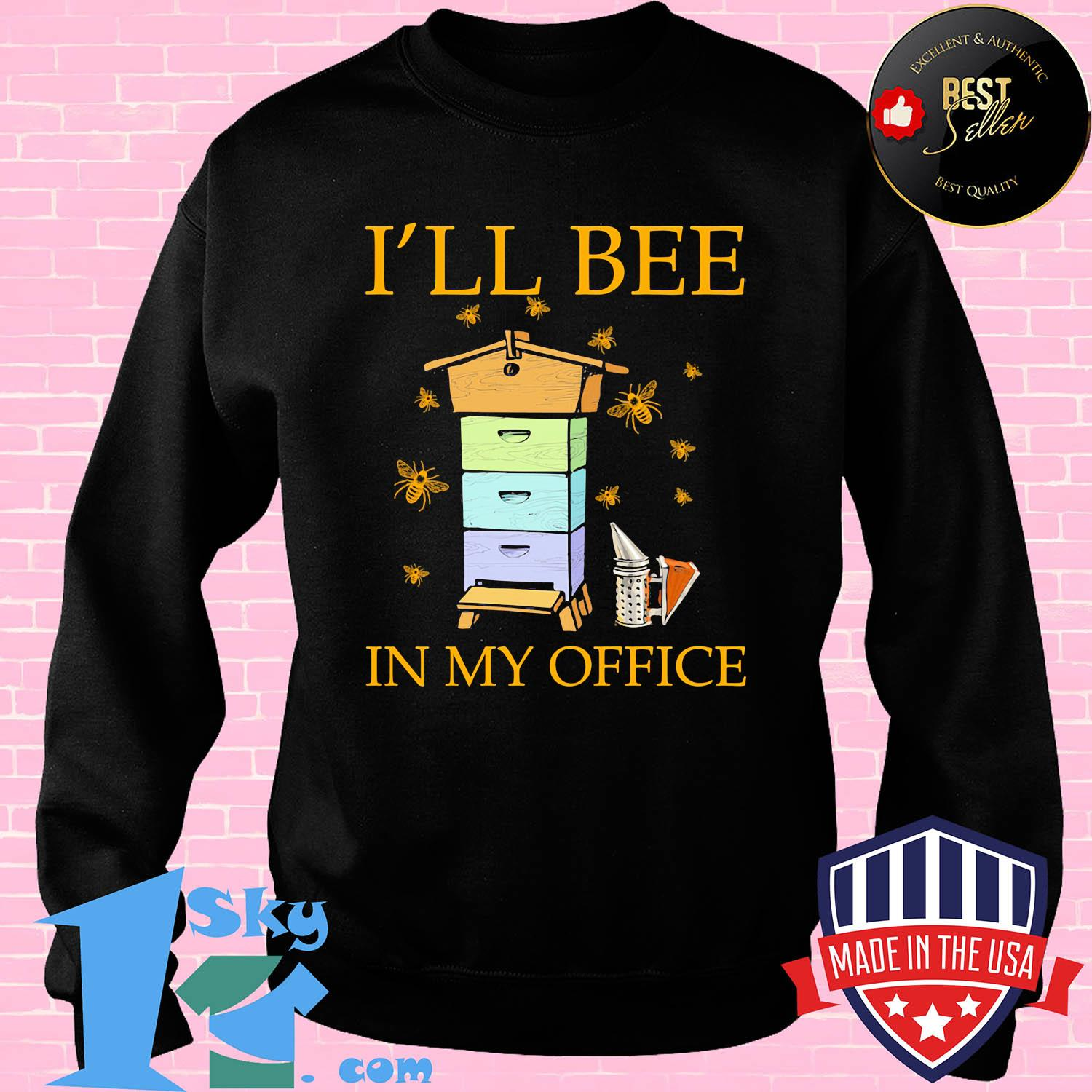 I'll bee in my office shirt