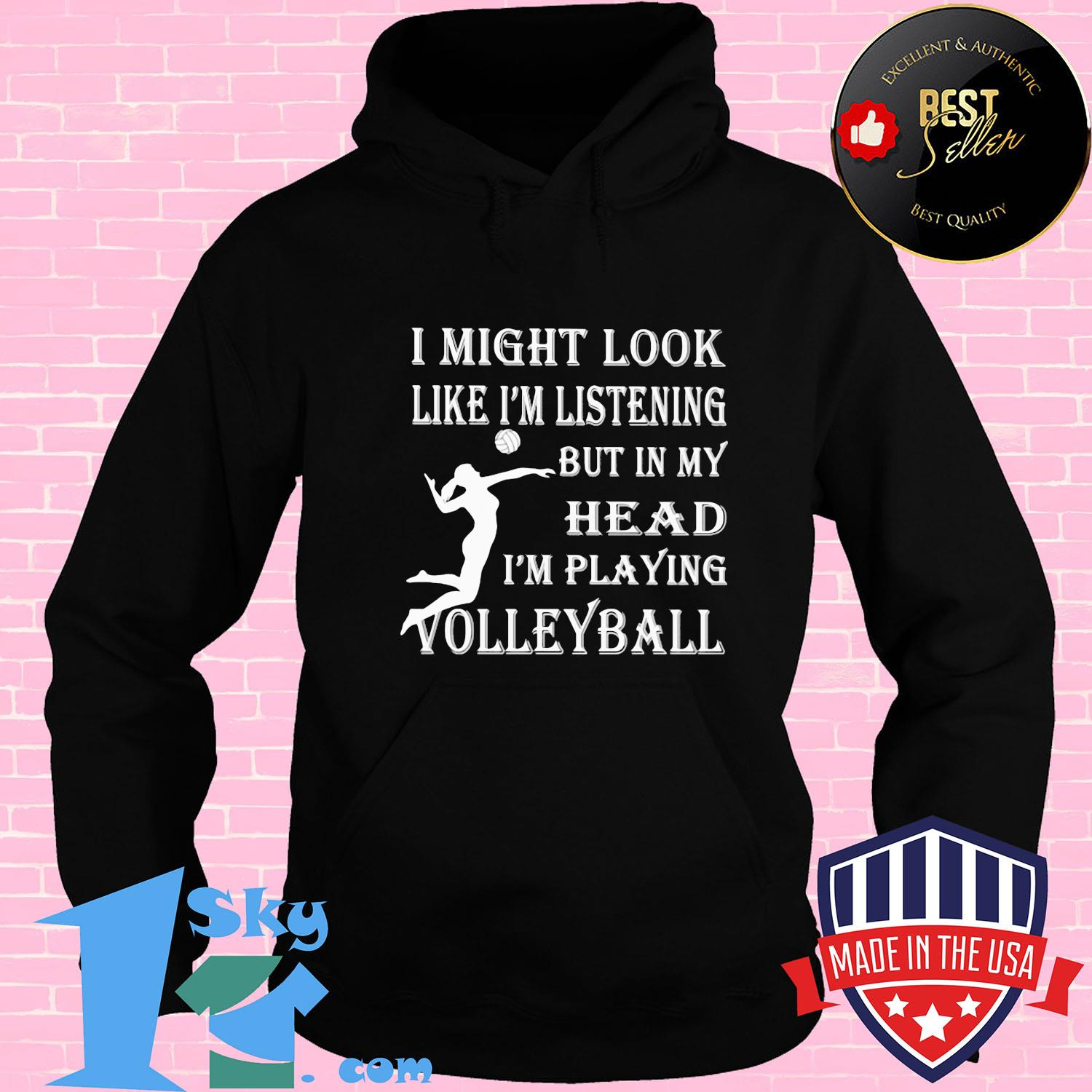 I might look like I'm listening but in my head I'm playing volleyball shirt