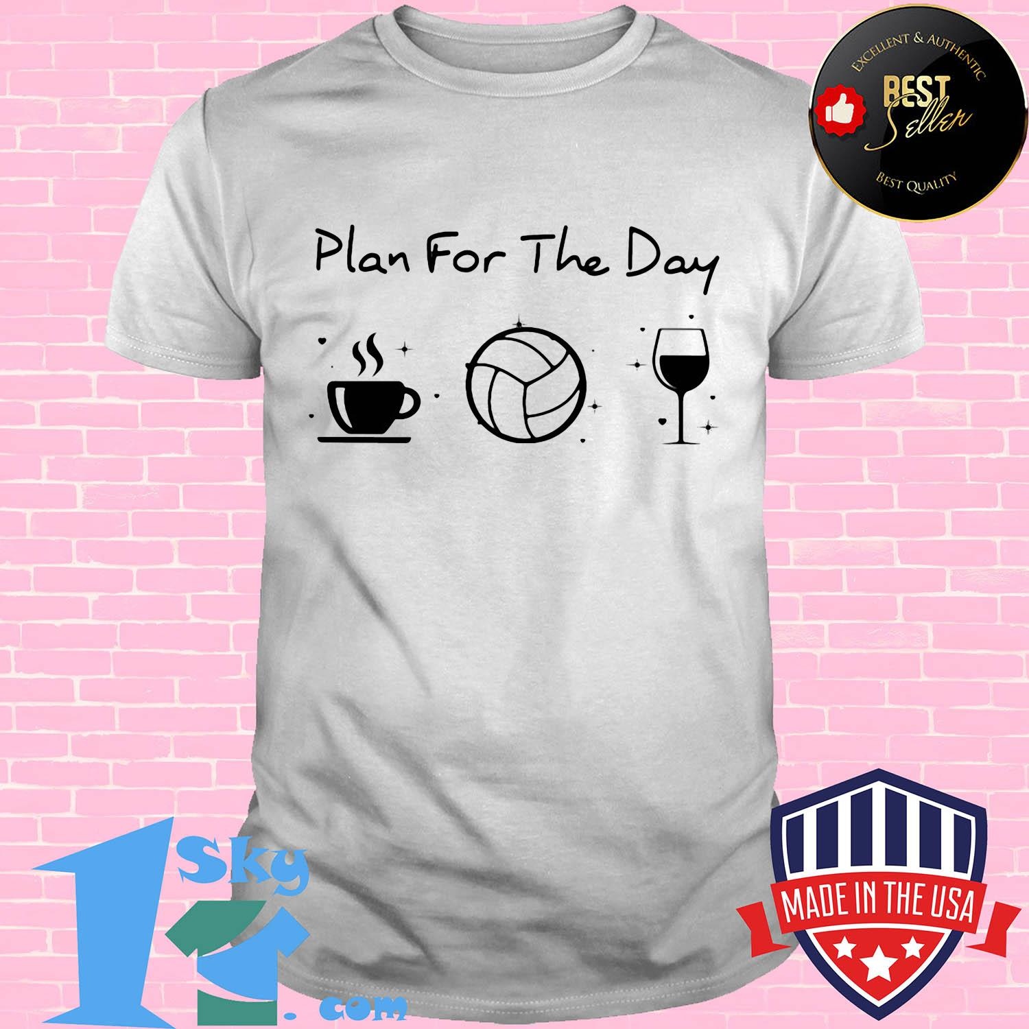 596bb5c7 plan for the day coffee volleyball wine shirt unisex - Shop trending - We offer all trend shirts - 1SkyTee