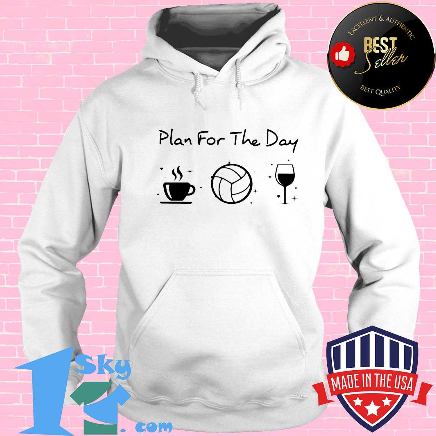 5b8ec95c plan for the day coffee volleyball wine shirt hoodie - Shop trending - We offer all trend shirts - 1SkyTee