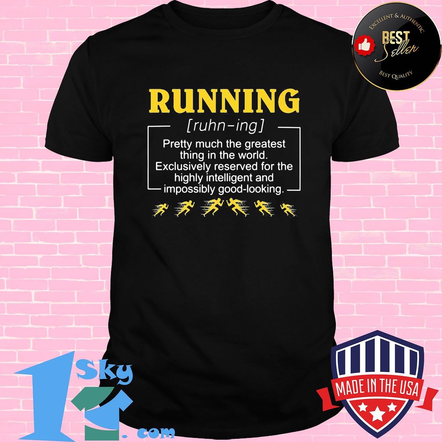 Running pretty much the greatest thing in the world exclusively reserved for the highly intelligent and impossibly good-looking shirt