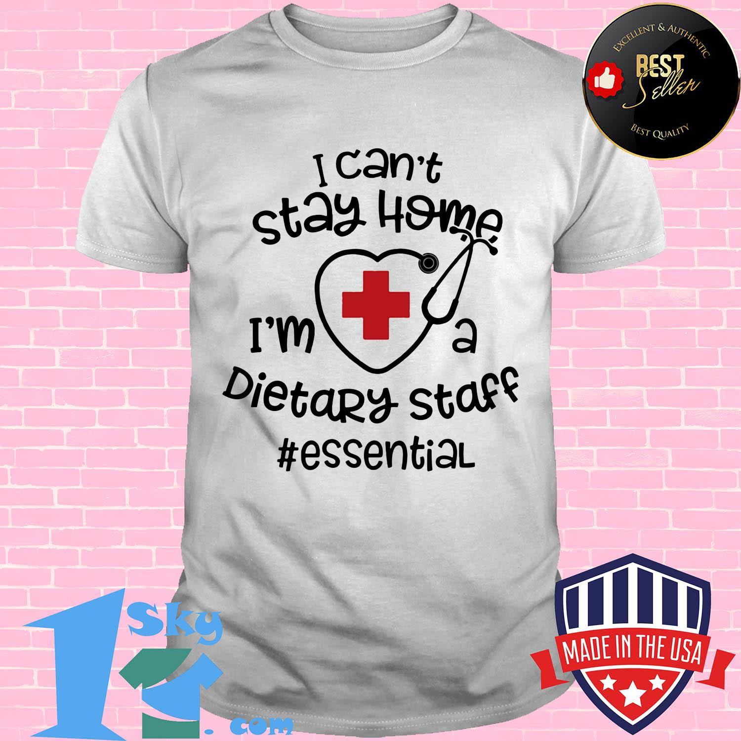 Stethoscope heart nurse I can't stay home I'm a dietary staff essential shirt