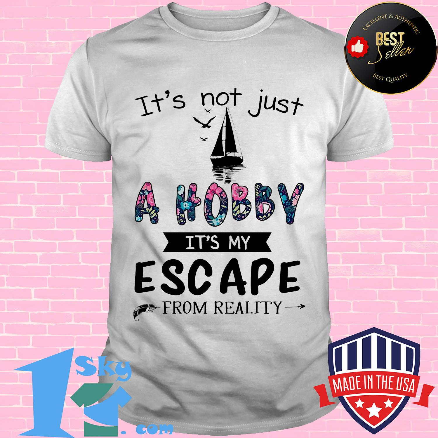 79496692 it s not just a hobby it s my escape from reality sailing shirt unisex - Shop trending - We offer all trend shirts - 1SkyTee