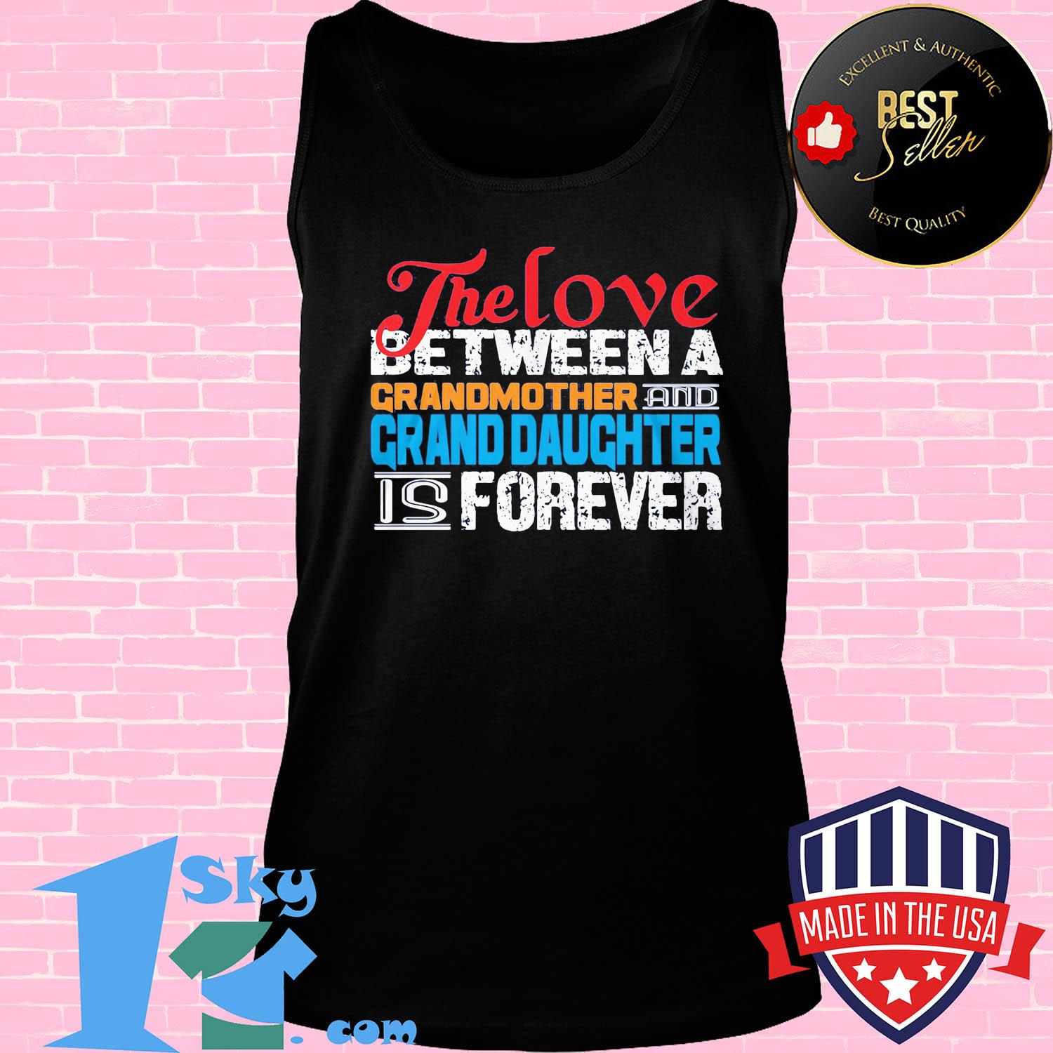 The love between a grandmother and granddaughter is forever shirt