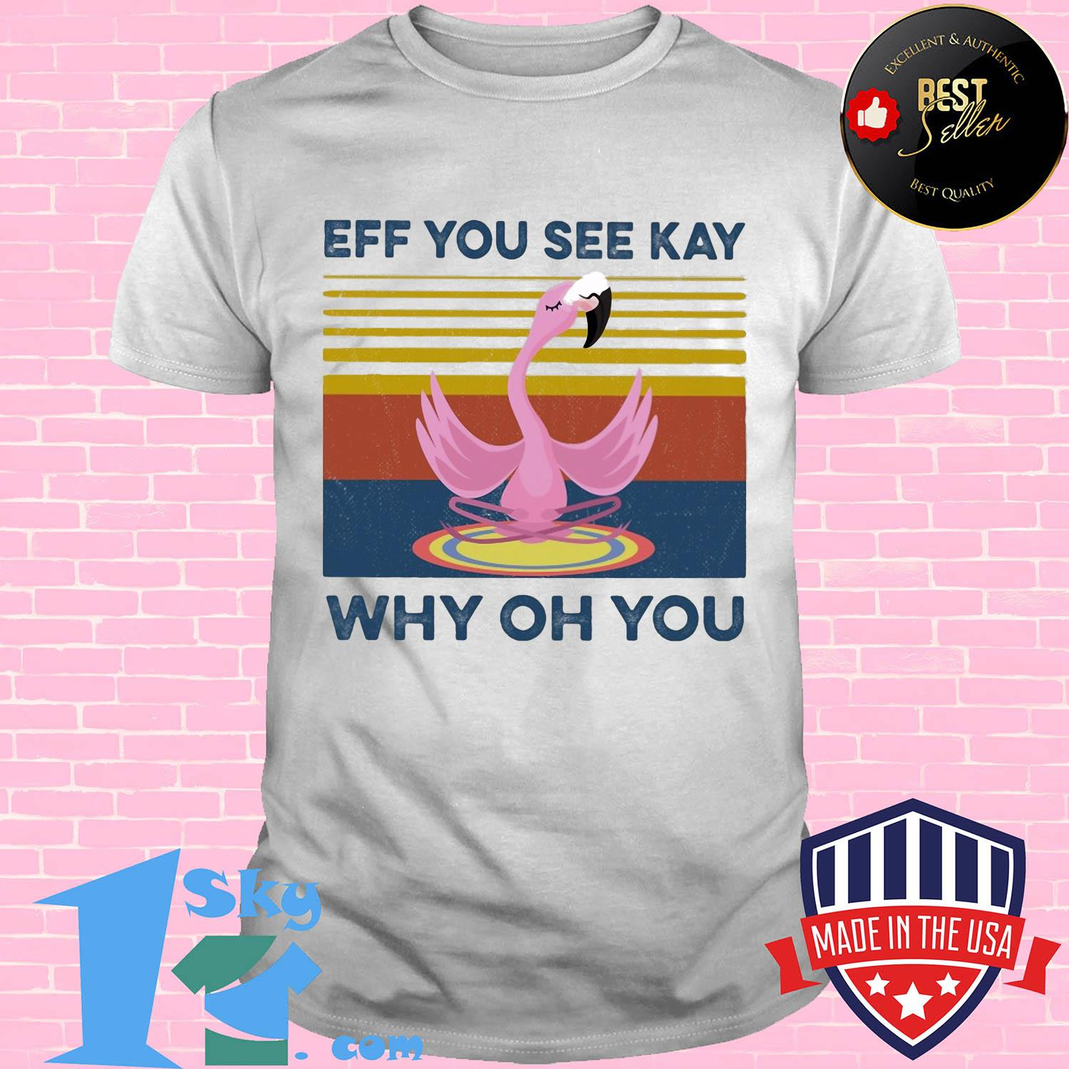 Flamingo eff you see kay why oh you vintage shirt
