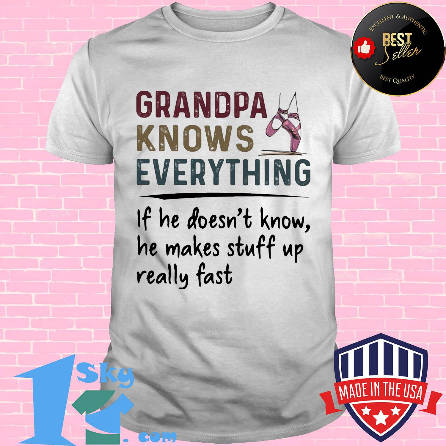 Ballet grandpa knows everything if he doesn't know he makes stuff up really fast shirt